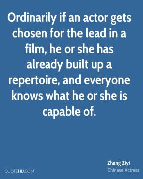 Ordinarily if an actor gets chosen for the lead in a film, he or she has already built up a repertoire, and everyone knows what he or she is capable of.