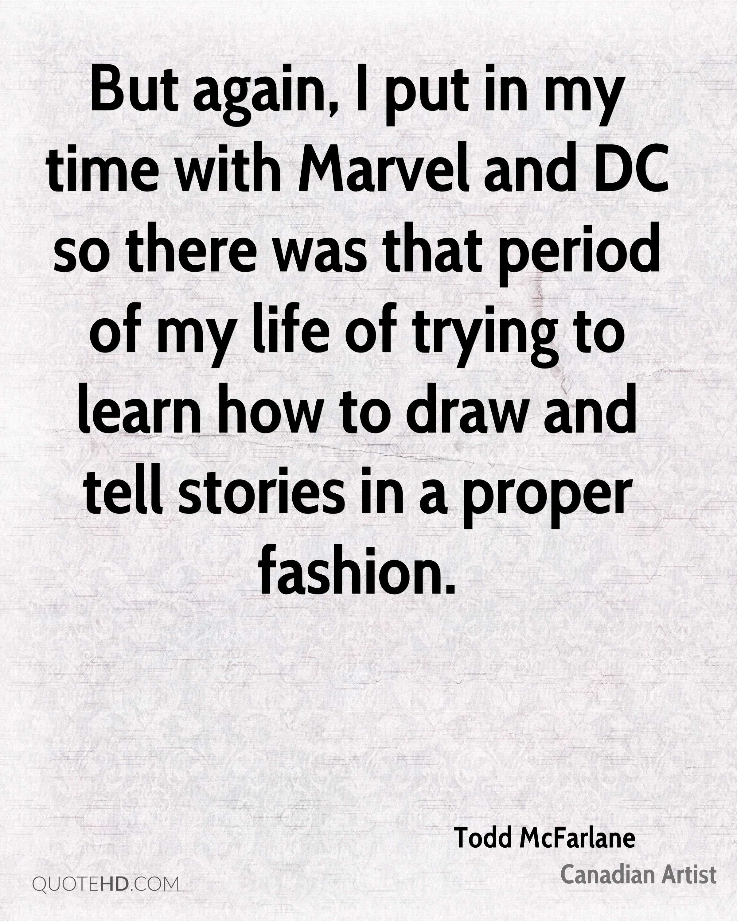But again, I put in my time with Marvel and DC so there was that period of my life of trying to learn how to draw and tell stories in a proper fashion.