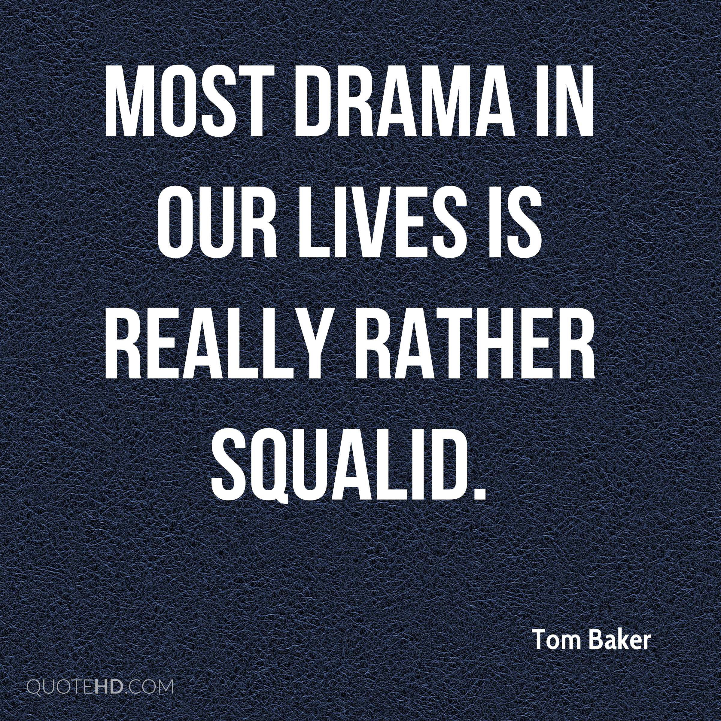 Most drama in our lives is really rather squalid.