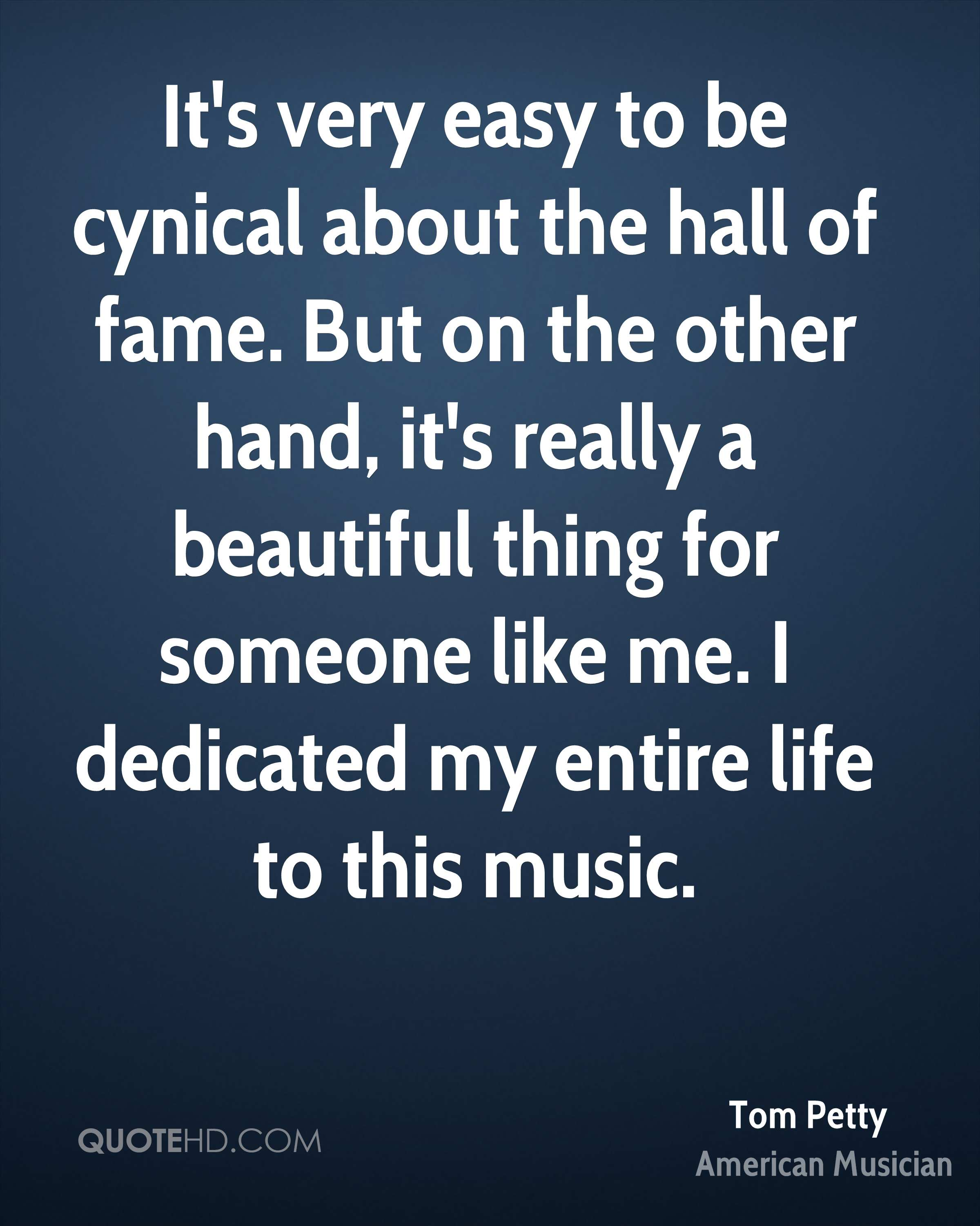 It's very easy to be cynical about the hall of fame. But on the other hand, it's really a beautiful thing for someone like me. I dedicated my entire life to this music.