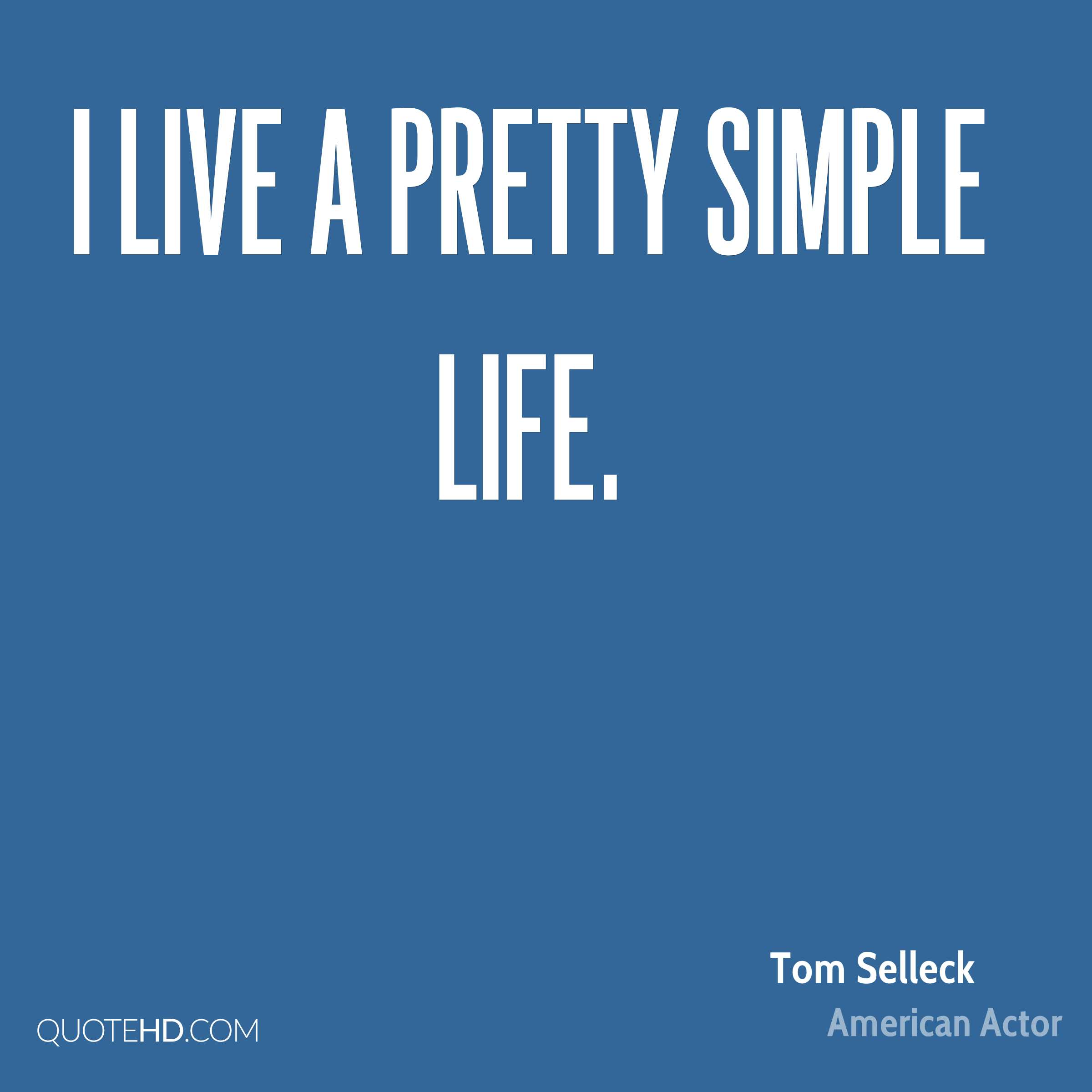 Simple Life Quotes: Tom Selleck Life Quotes