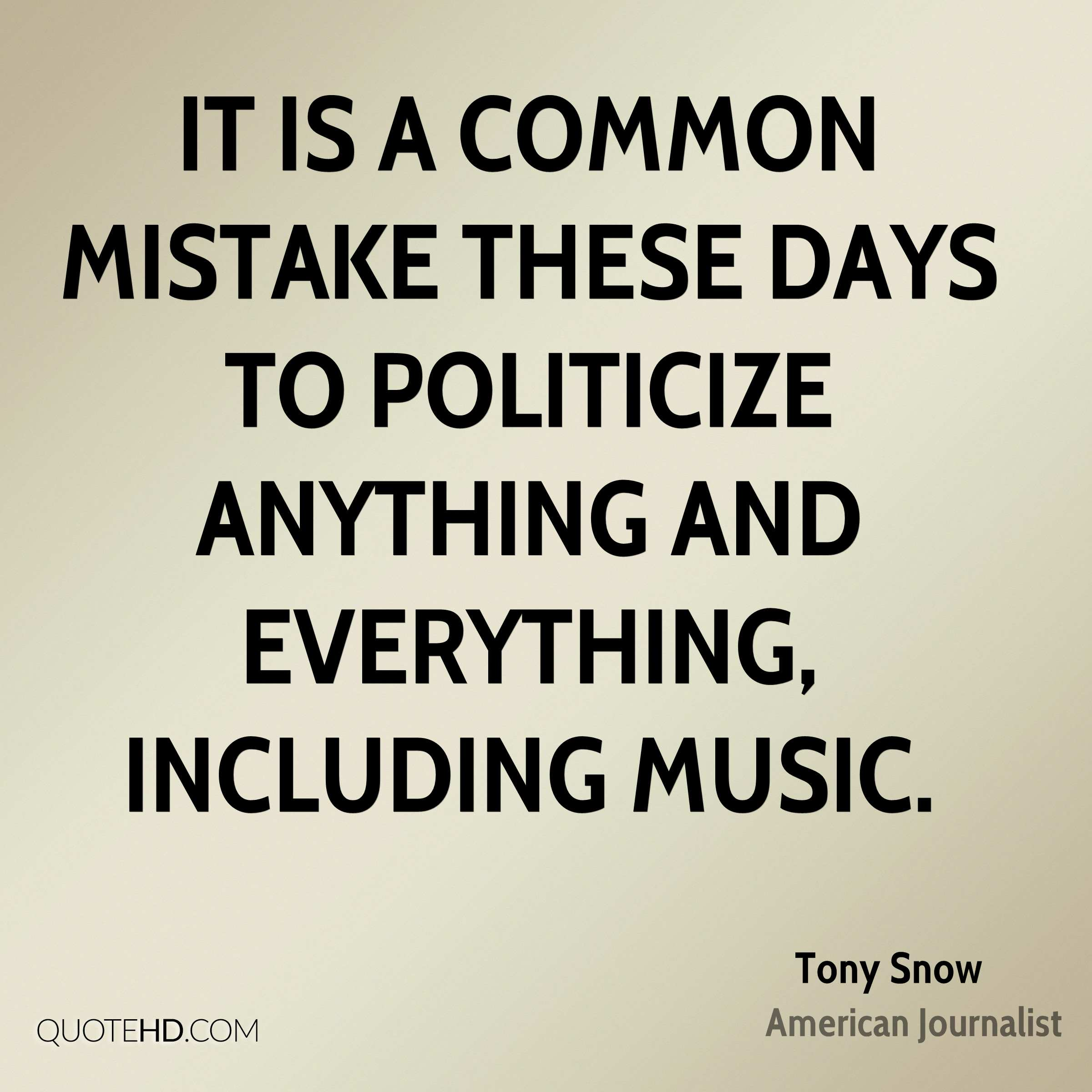 It is a common mistake these days to politicize anything and everything, including music.