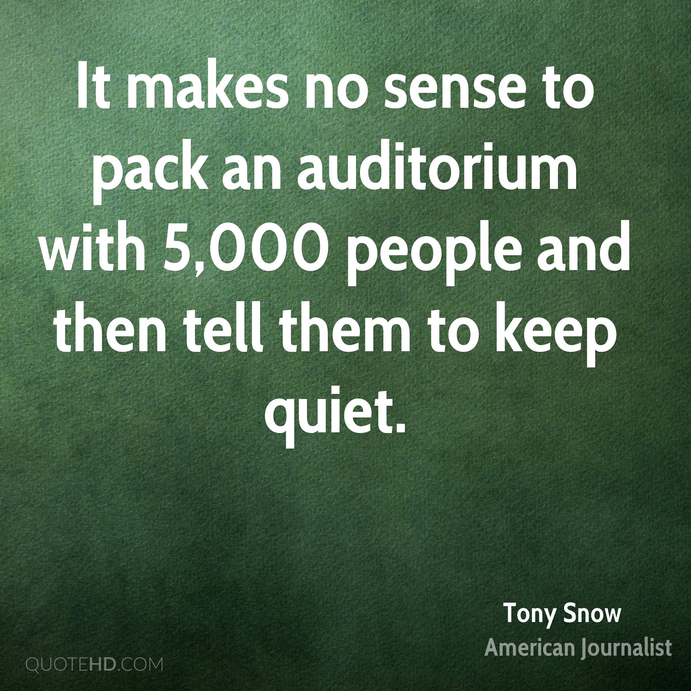 It makes no sense to pack an auditorium with 5,000 people and then tell them to keep quiet.