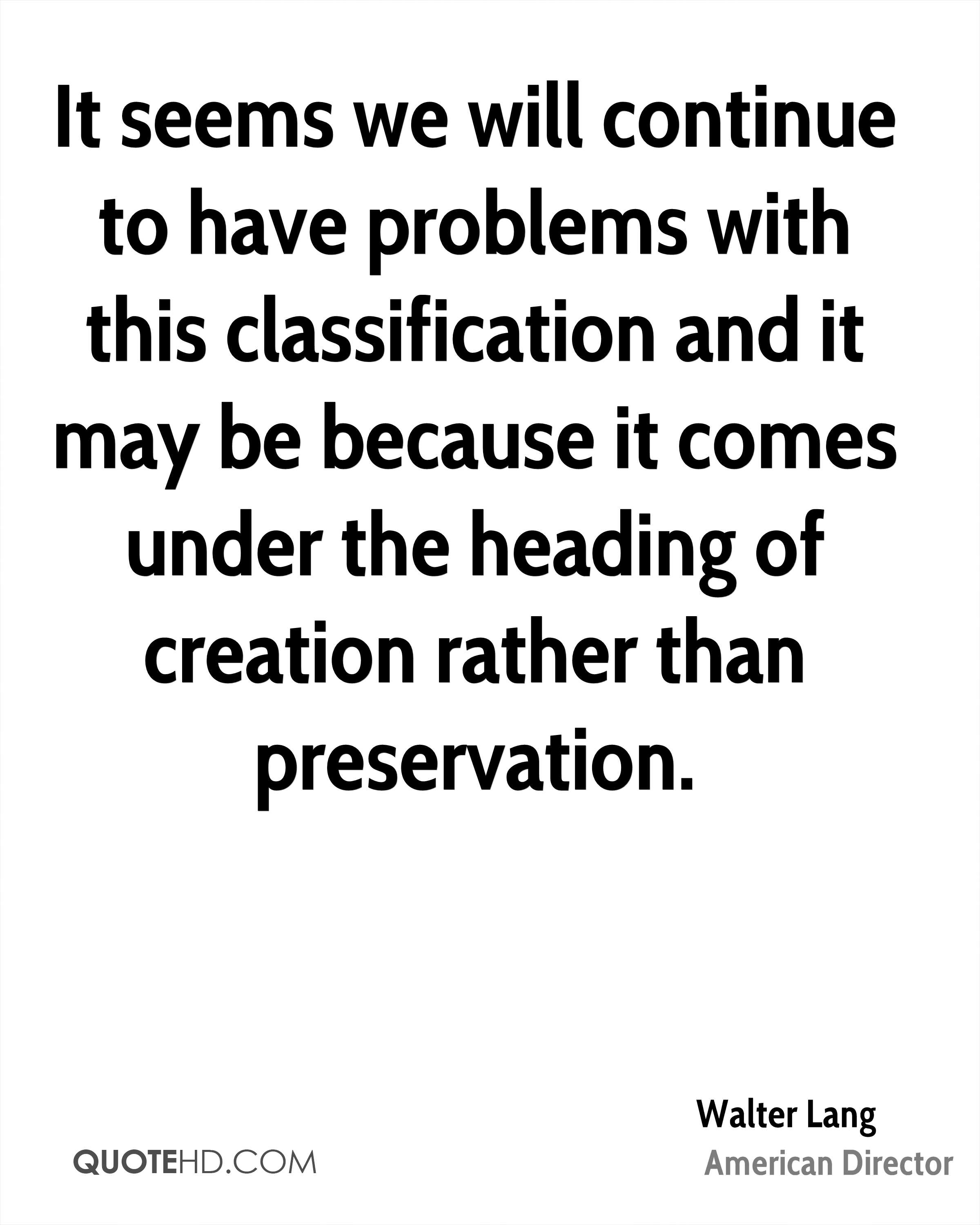 It seems we will continue to have problems with this classification and it may be because it comes under the heading of creation rather than preservation.