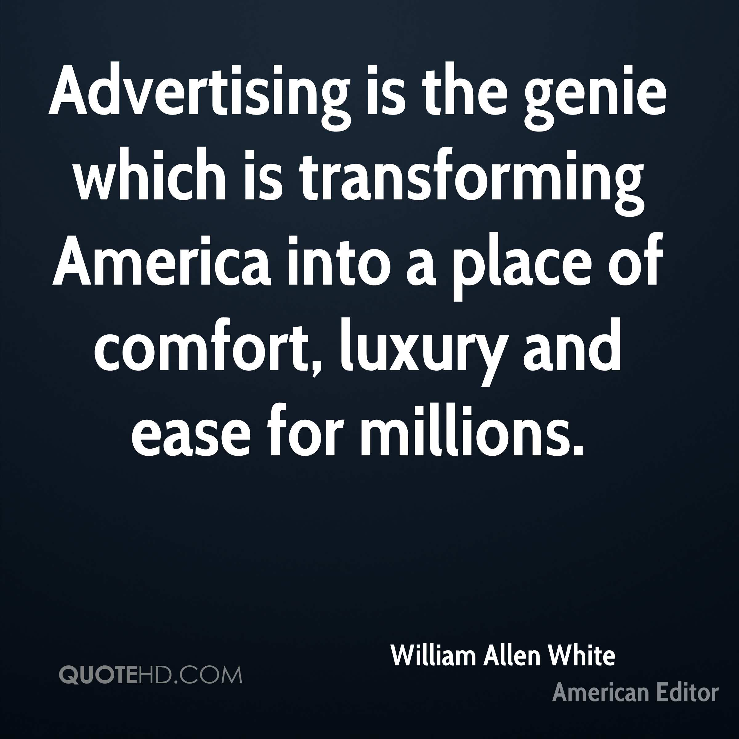 Advertising is the genie which is transforming America into a place of comfort, luxury and ease for millions.