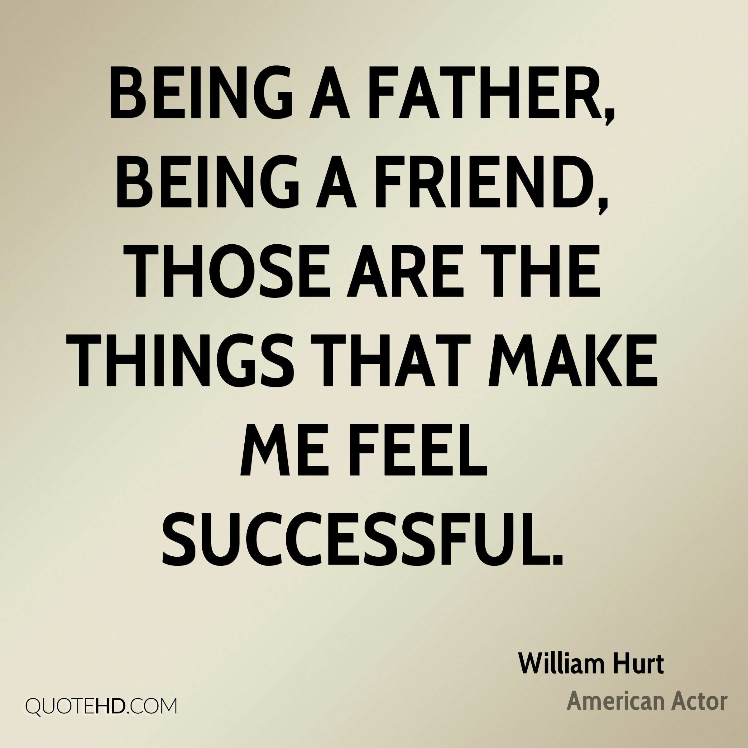 Being A Dad Quotes: William Hurt Dad Quotes