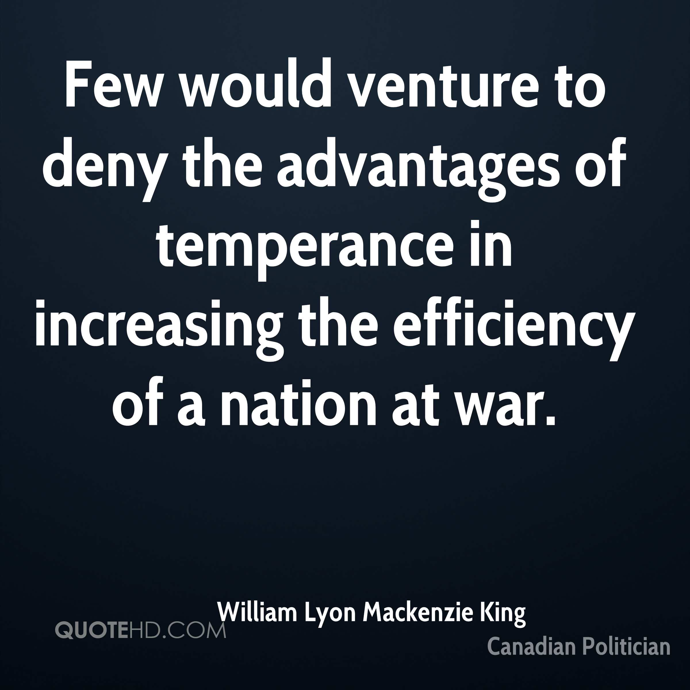 Few would venture to deny the advantages of temperance in increasing the efficiency of a nation at war.