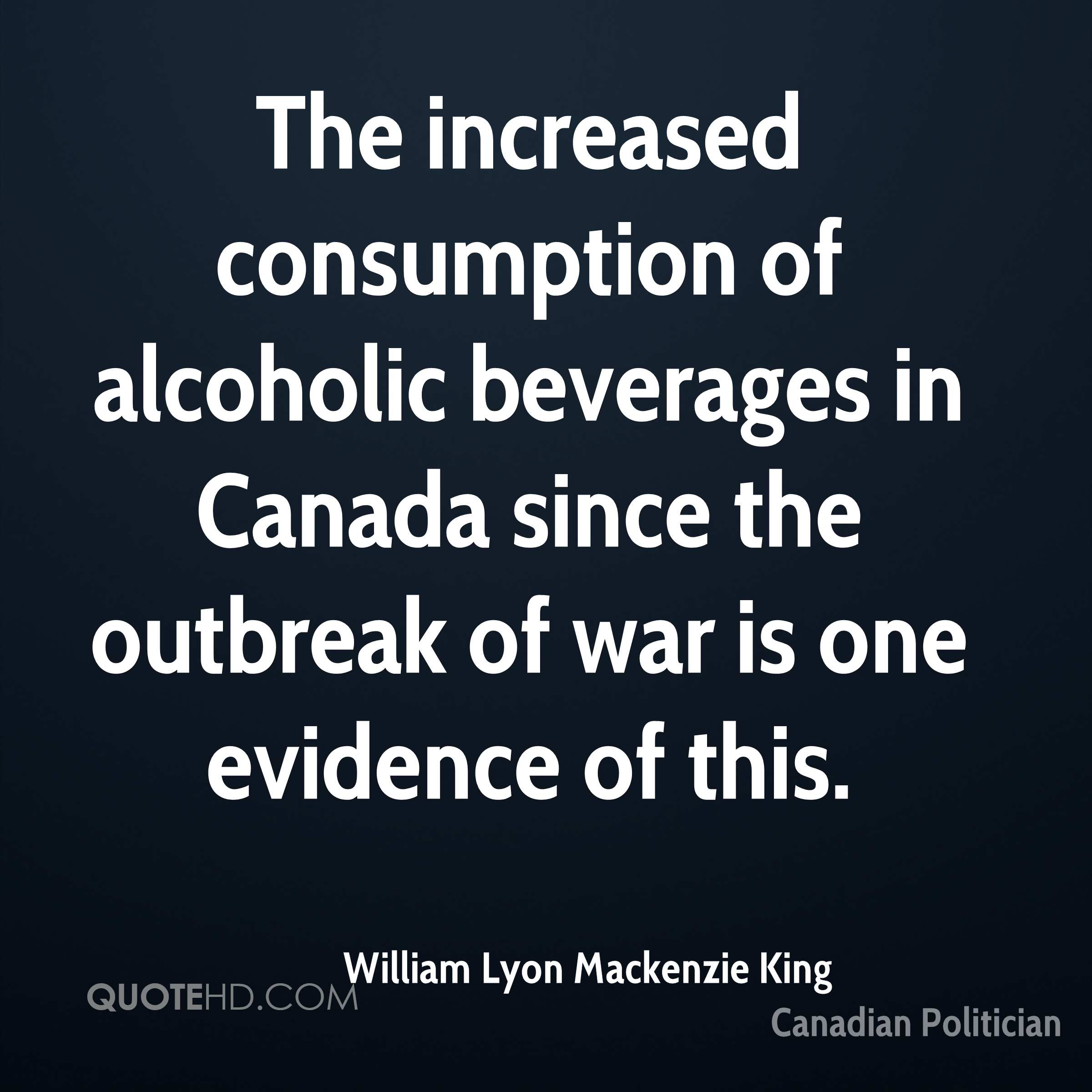 The increased consumption of alcoholic beverages in Canada since the outbreak of war is one evidence of this.