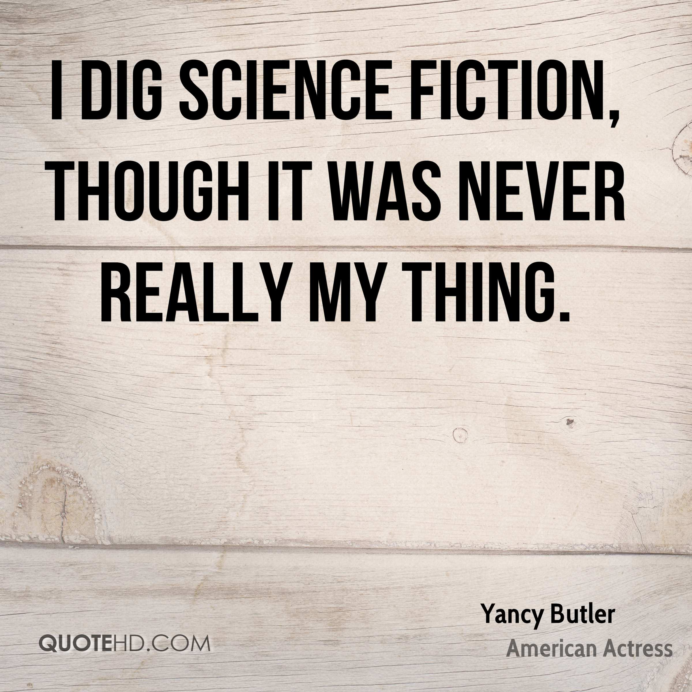 I dig science fiction, though it was never really my thing.