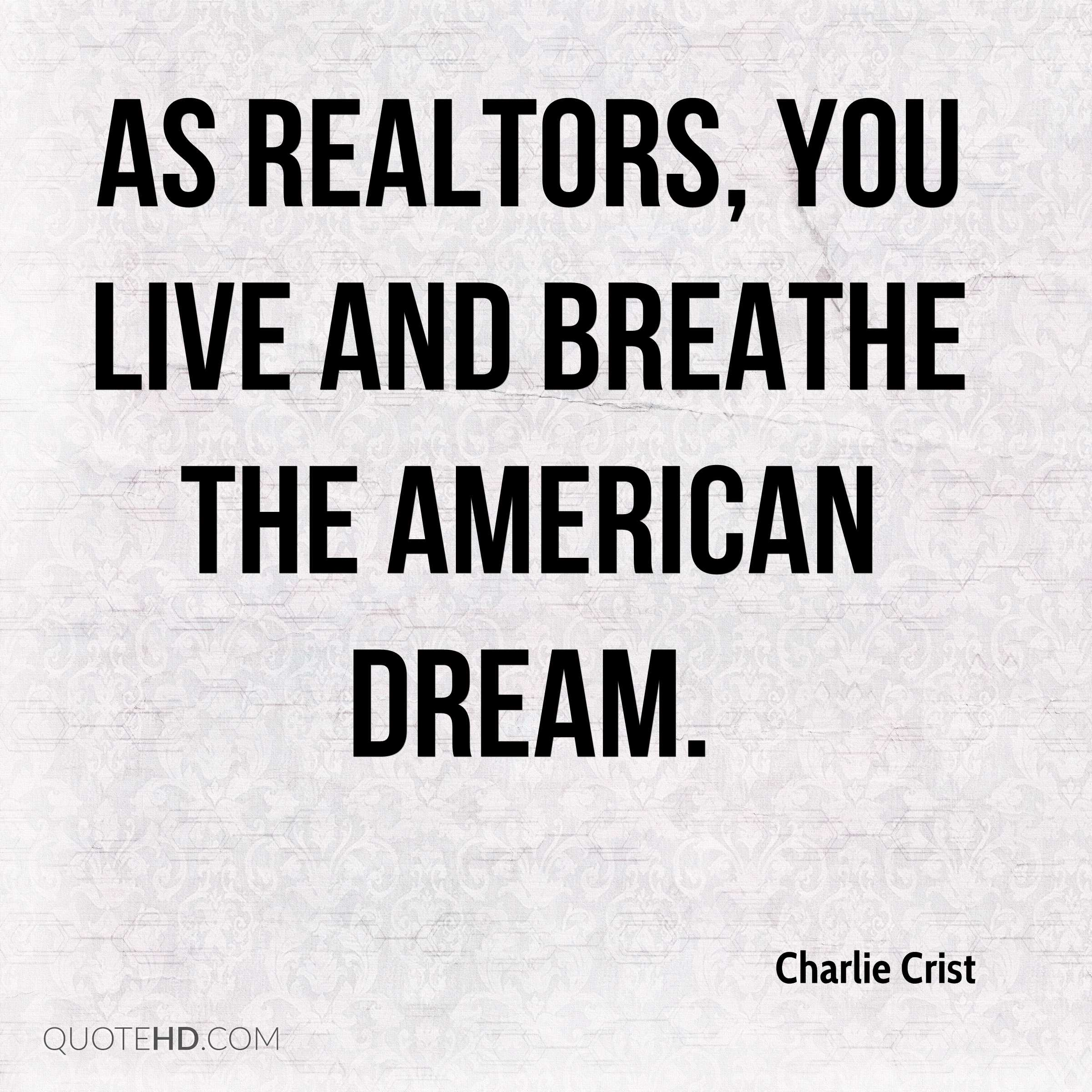 As Realtors, you live and breathe the American dream.