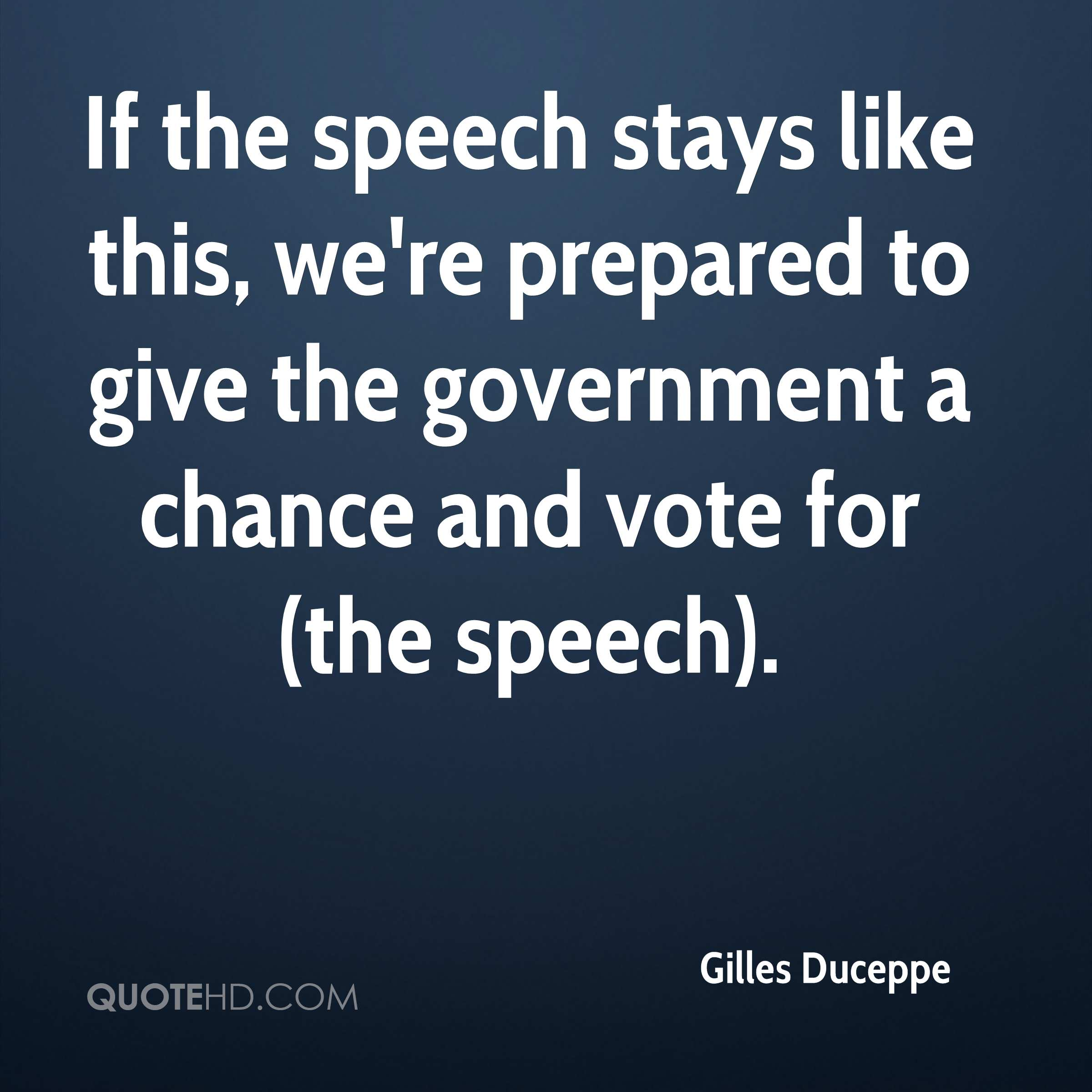 If the speech stays like this, we're prepared to give the government a chance and vote for (the speech).