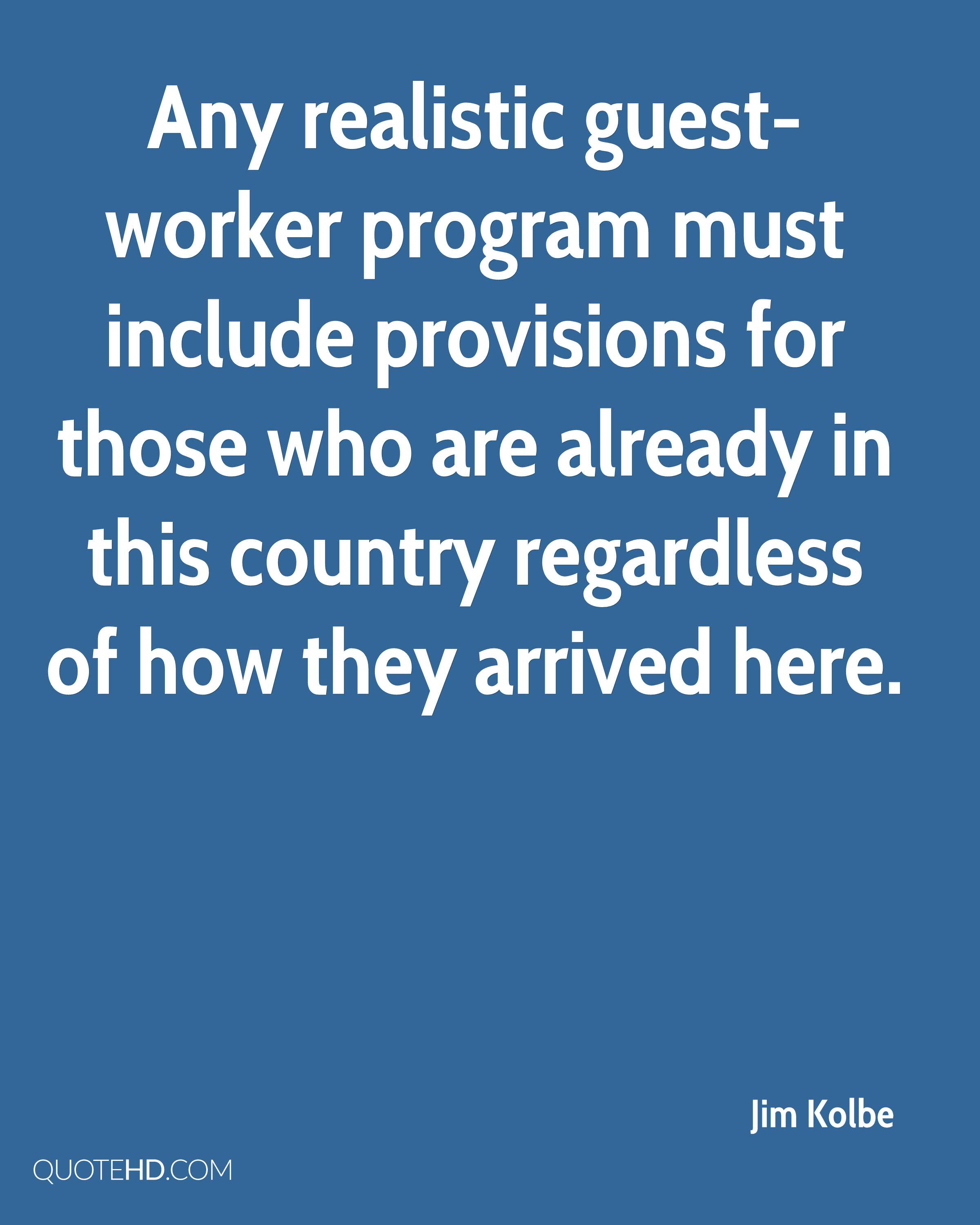 Any realistic guest-worker program must include provisions for those who are already in this country regardless of how they arrived here.