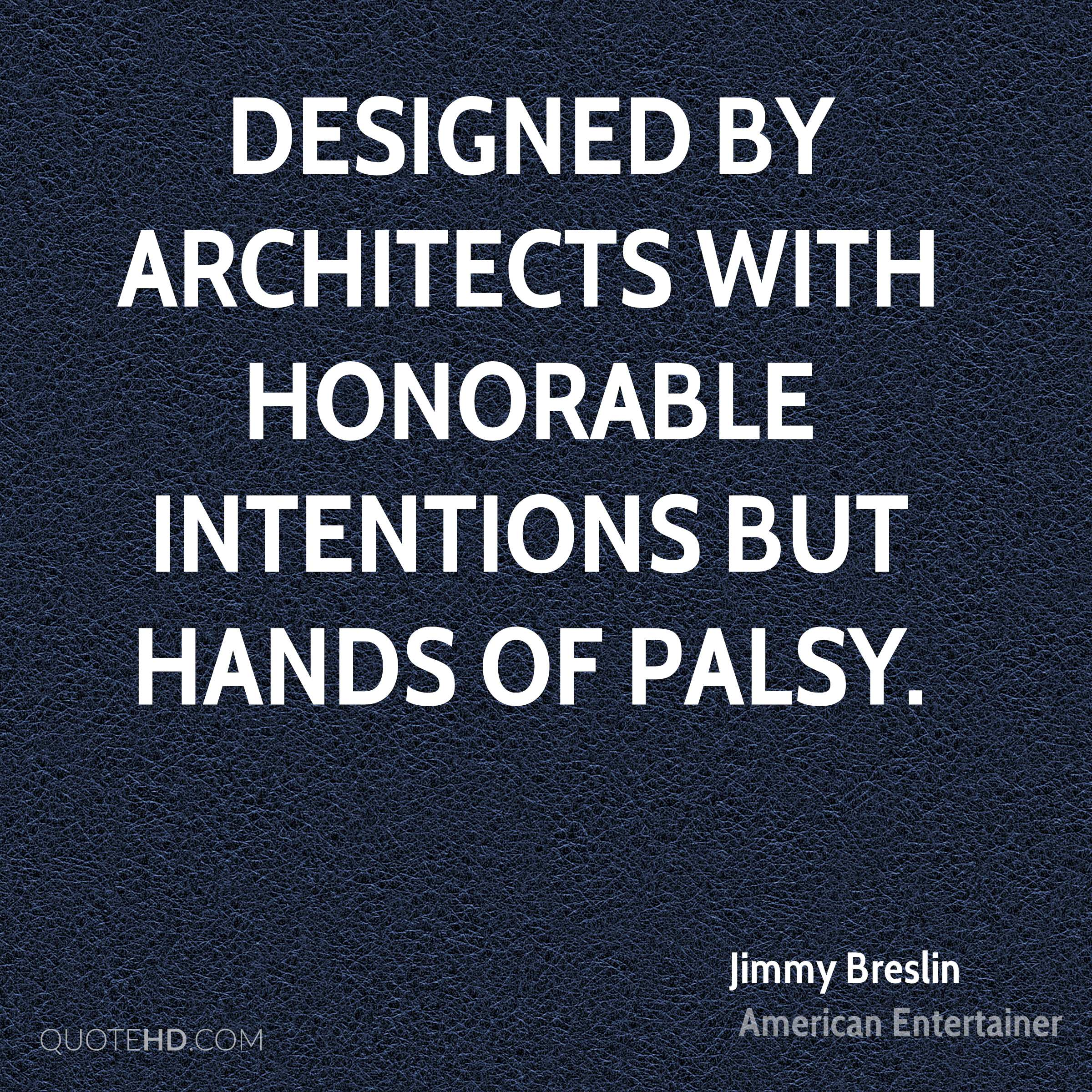 Designed by architects with honorable intentions but hands of palsy.