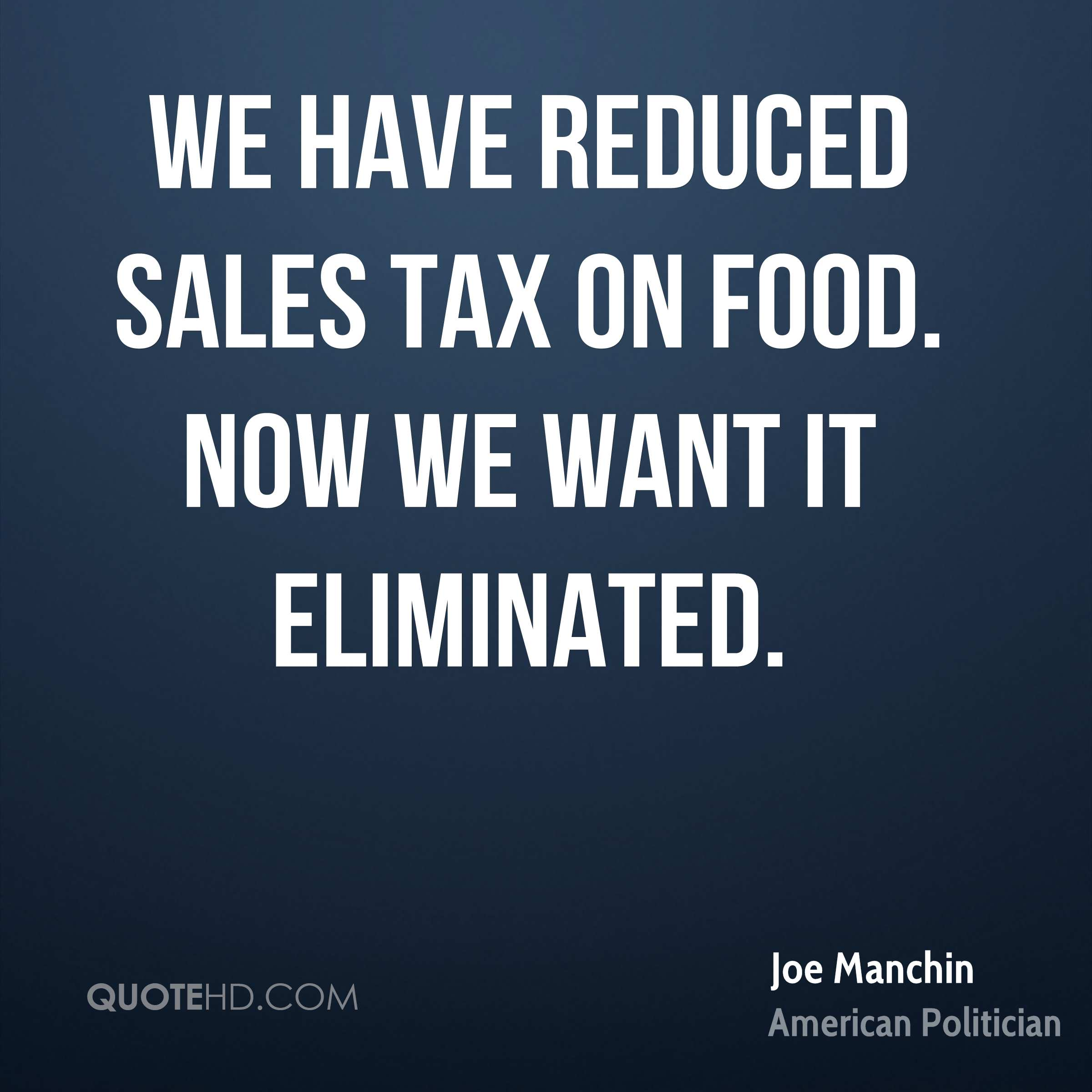 We have reduced sales tax on food. Now we want it eliminated.