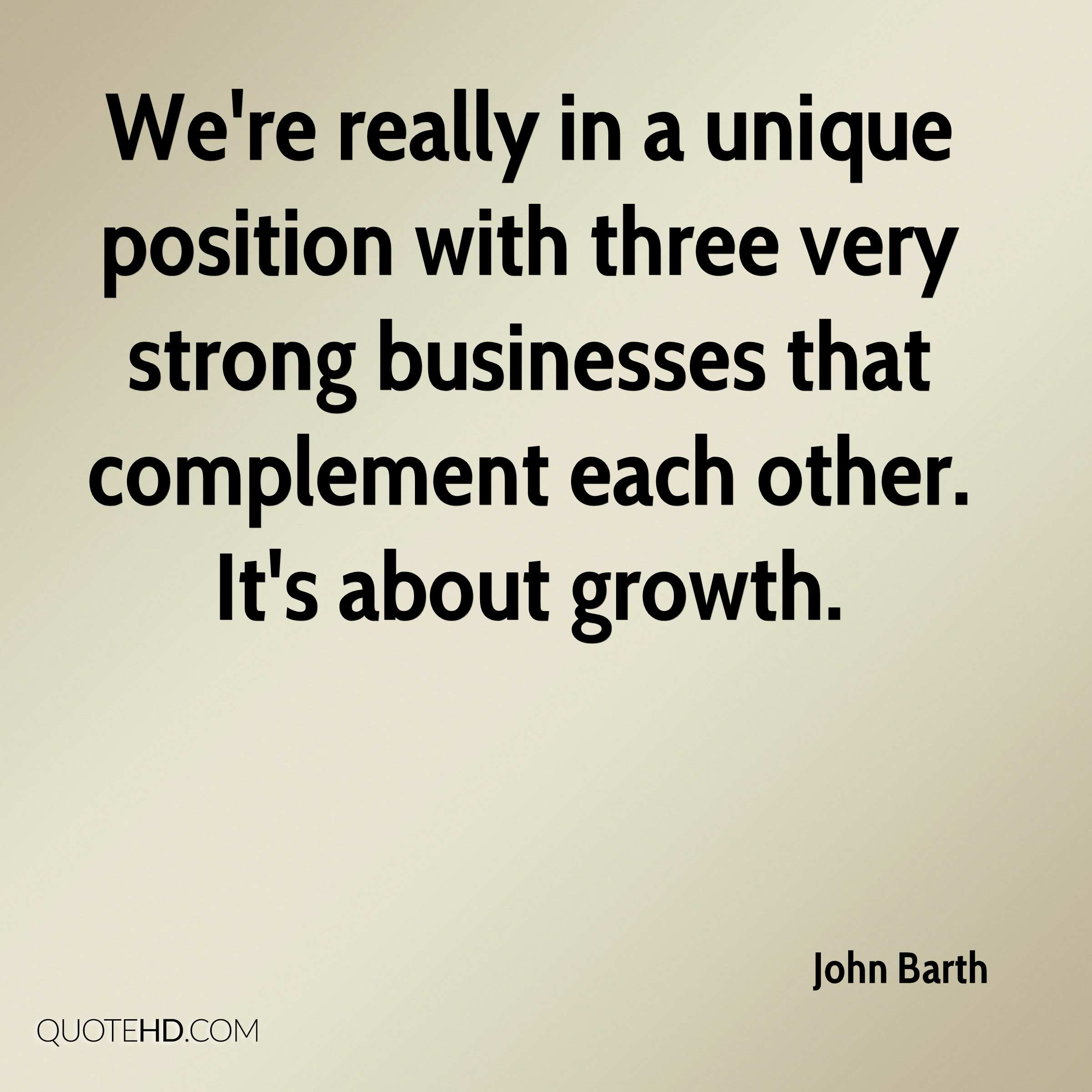 We're really in a unique position with three very strong businesses that complement each other. It's about growth.