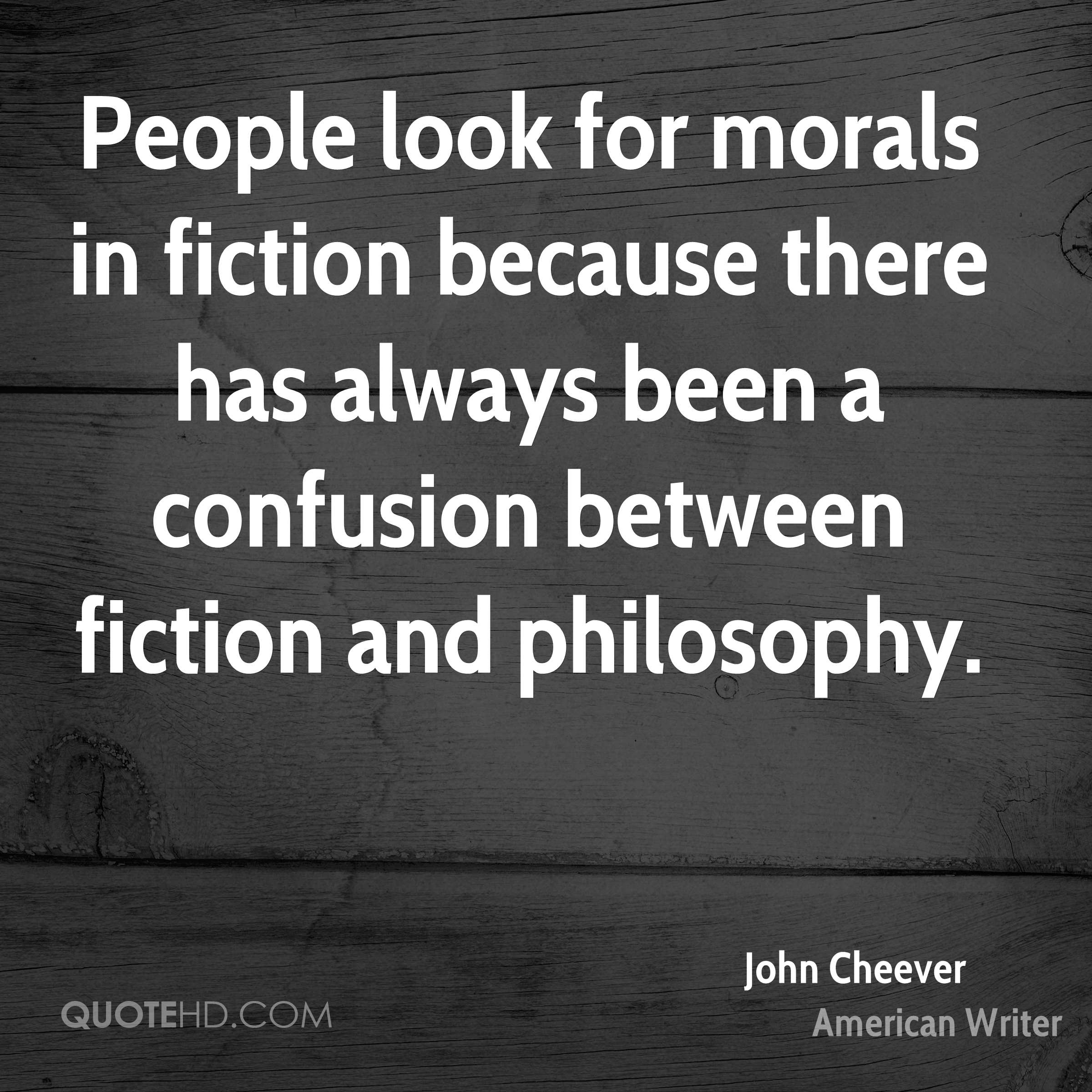 People look for morals in fiction because there has always been a confusion between fiction and philosophy.