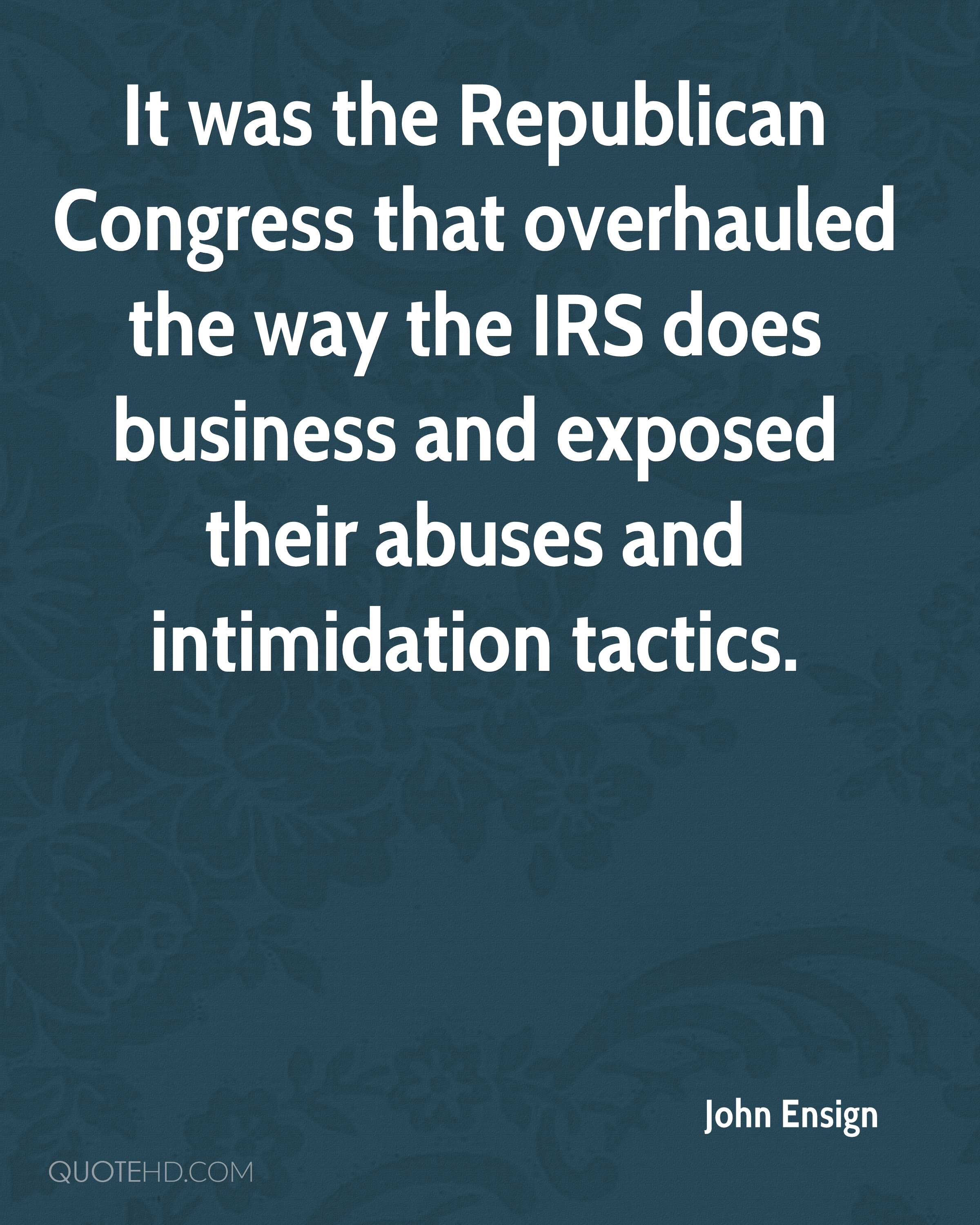 It was the Republican Congress that overhauled the way the IRS does business and exposed their abuses and intimidation tactics.