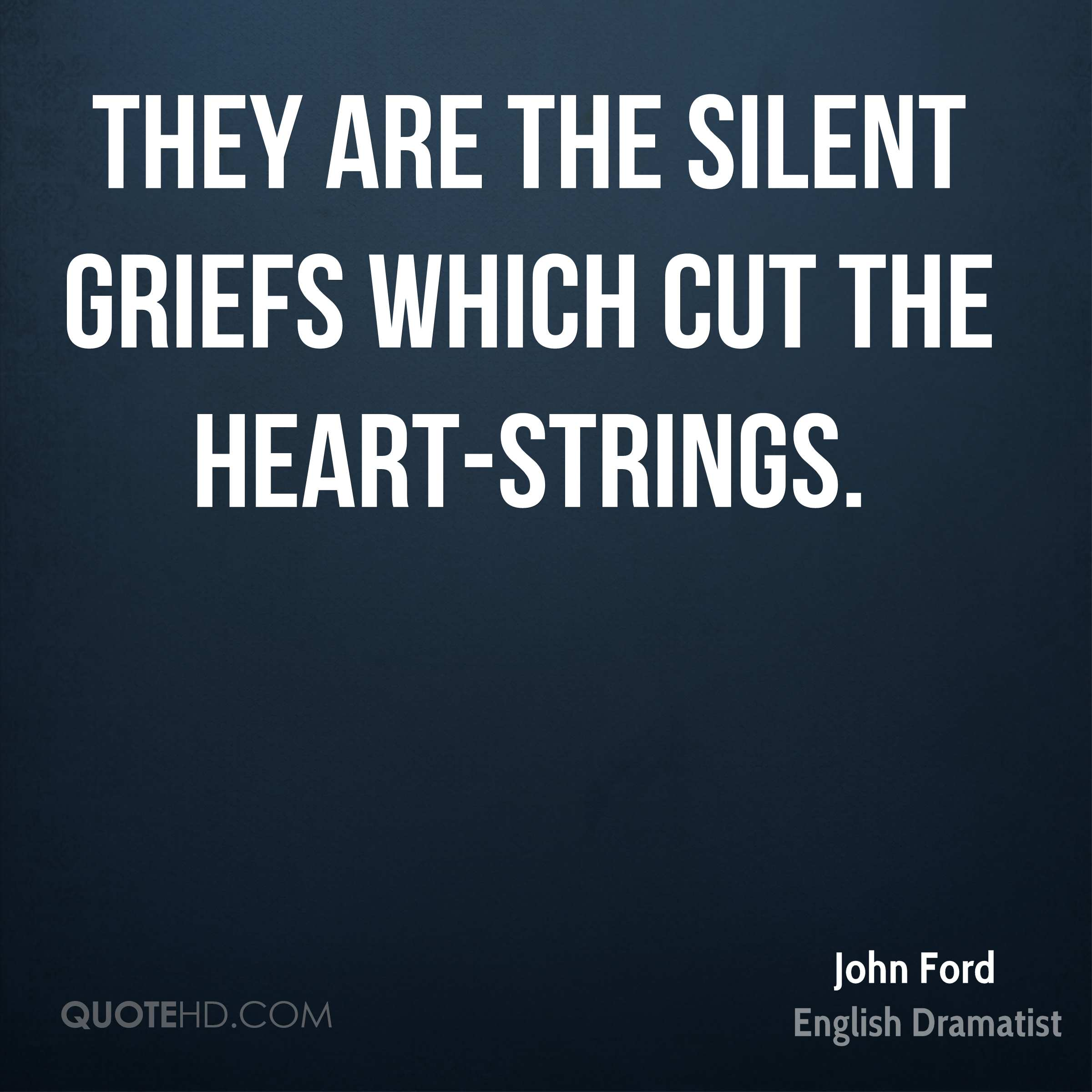 They are the silent griefs which cut the heart-strings.