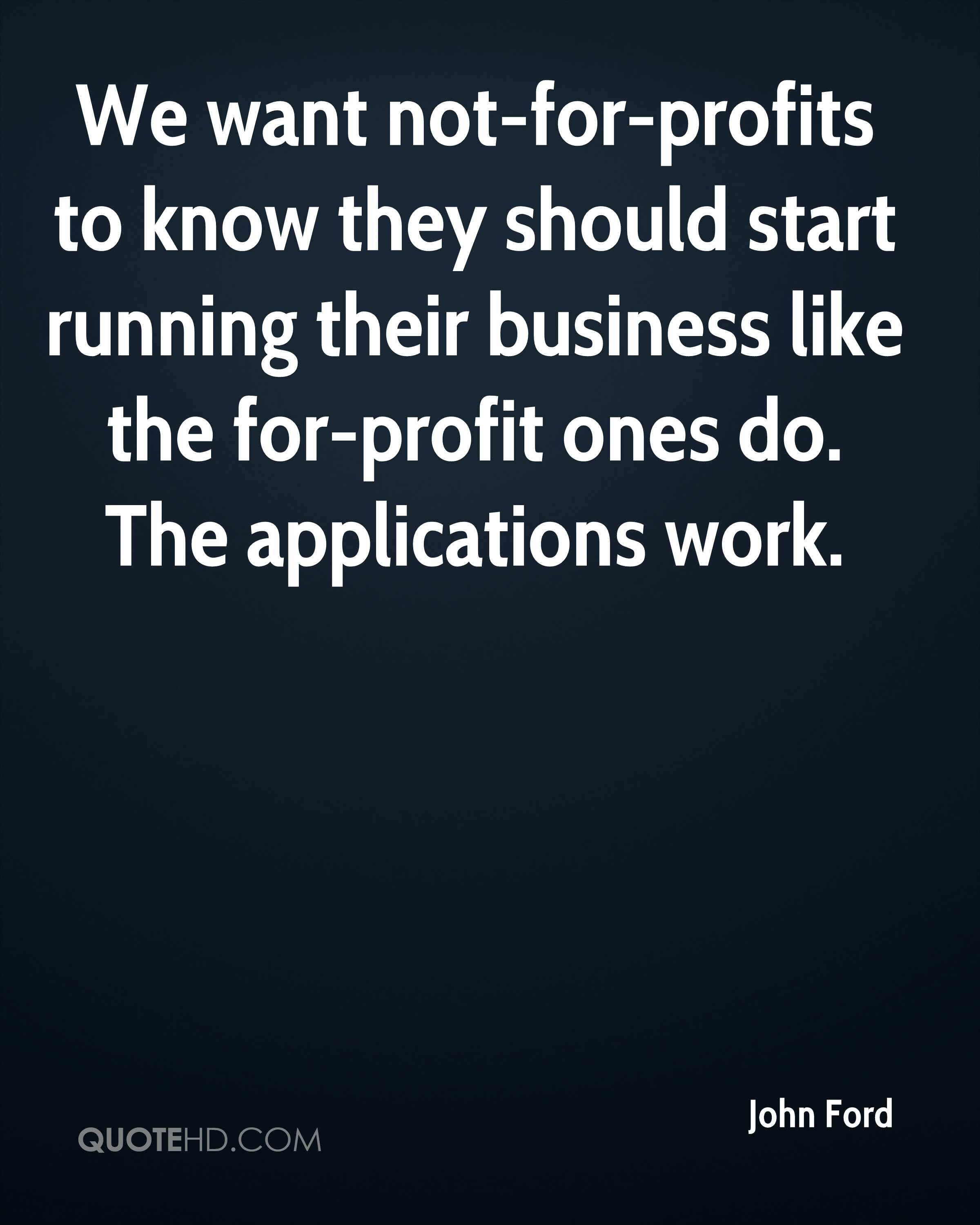 We want not-for-profits to know they should start running their business like the for-profit ones do. The applications work.