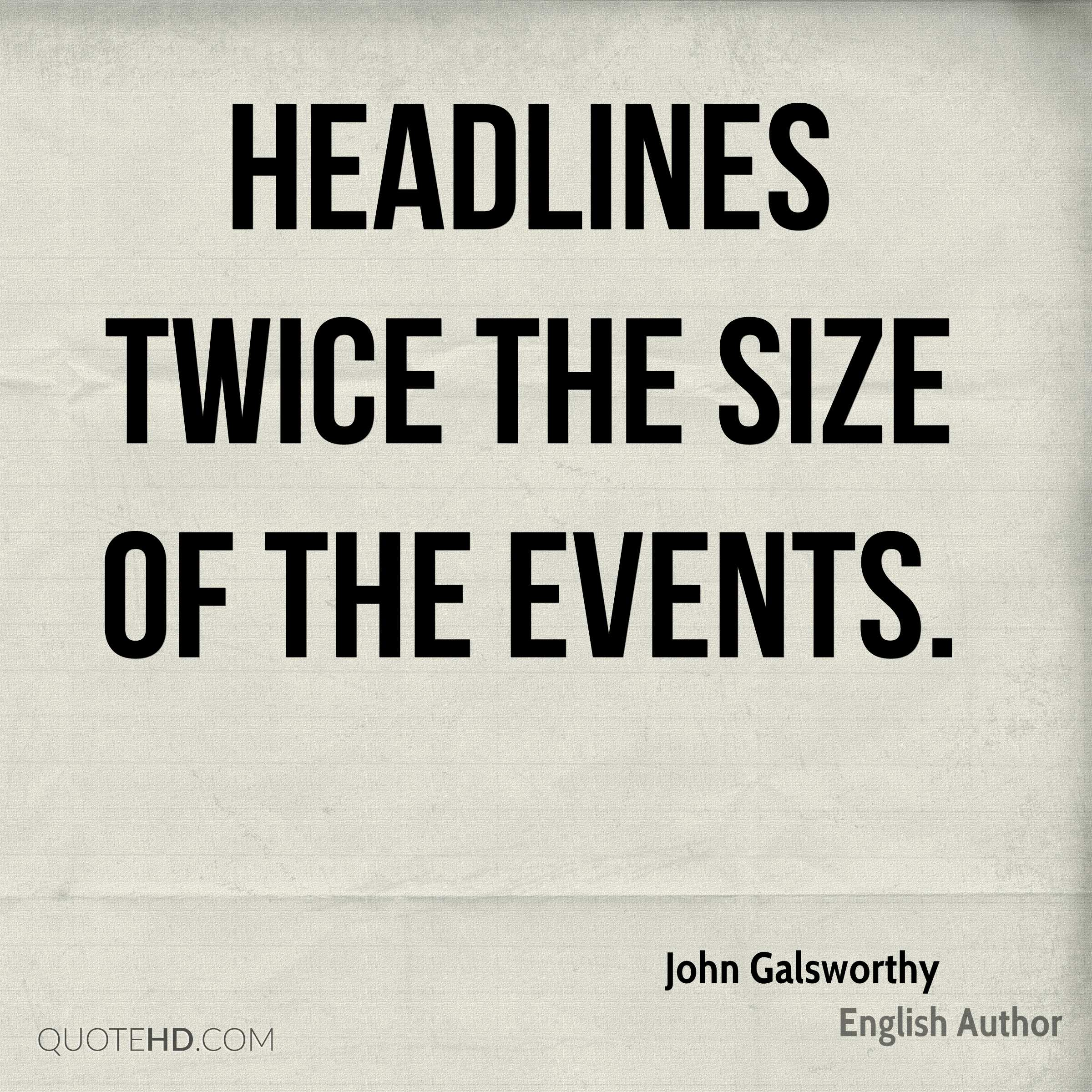 Headlines twice the size of the events.
