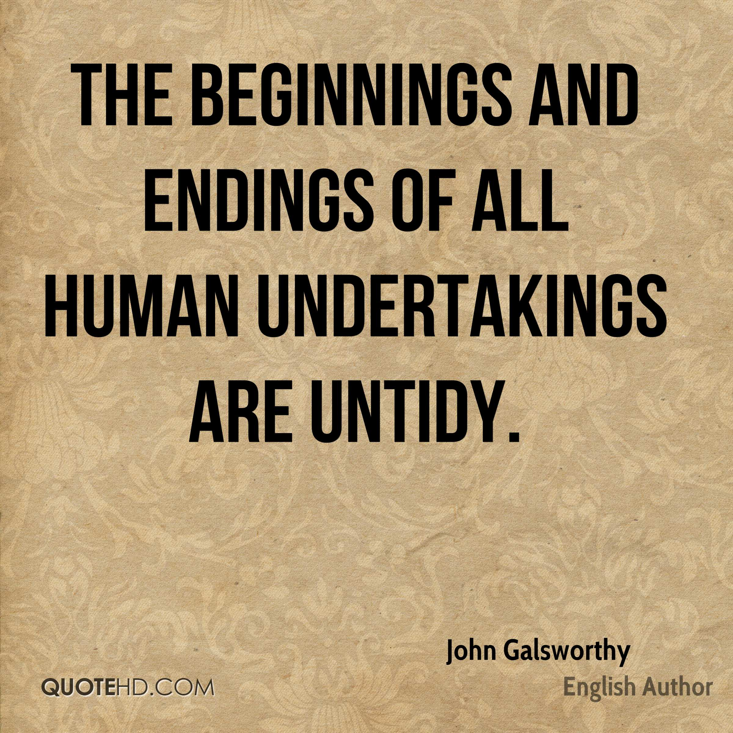 The beginnings and endings of all human undertakings are untidy.