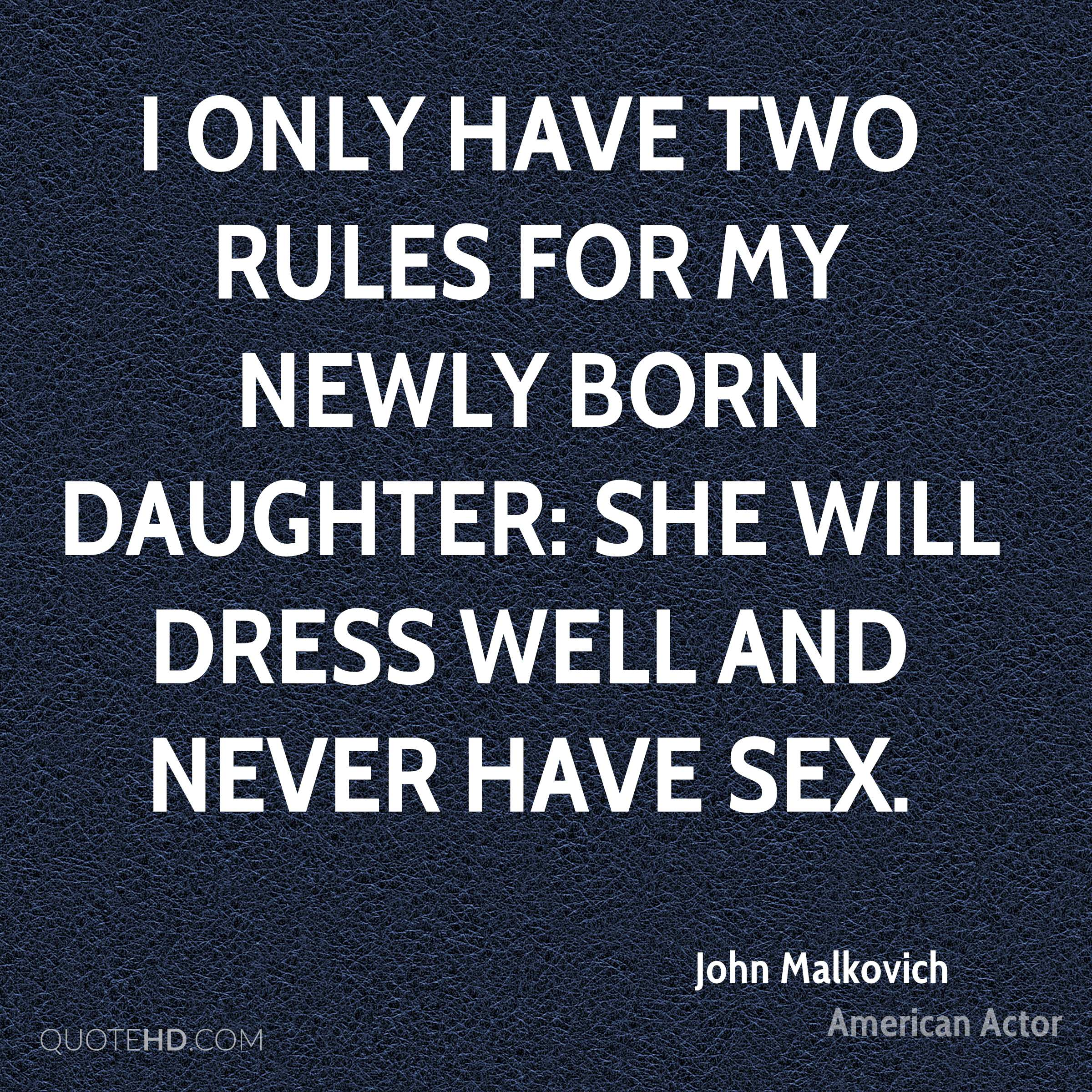 I only have two rules for my newly born daughter: she will dress well and never have sex.