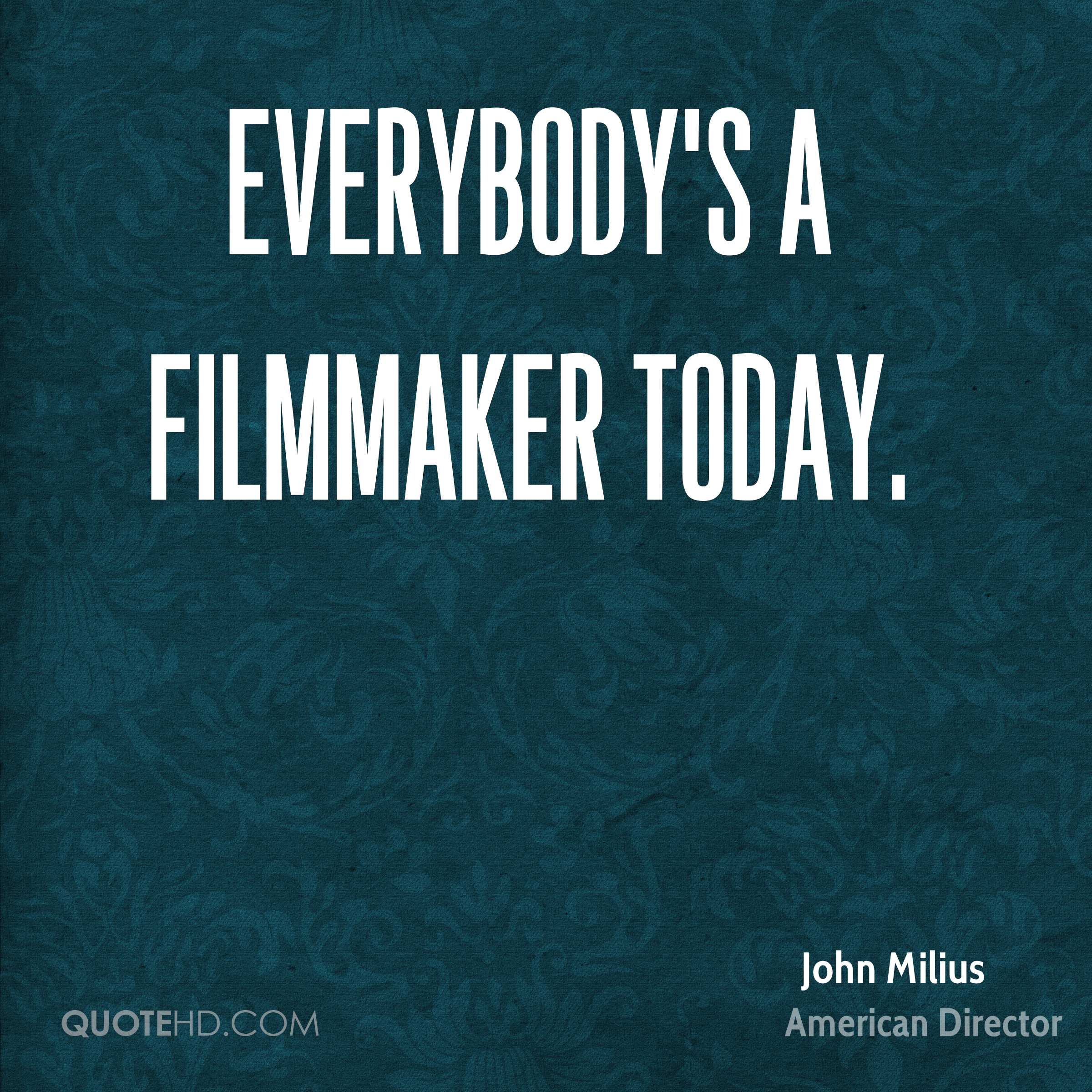 Everybody's a filmmaker today.