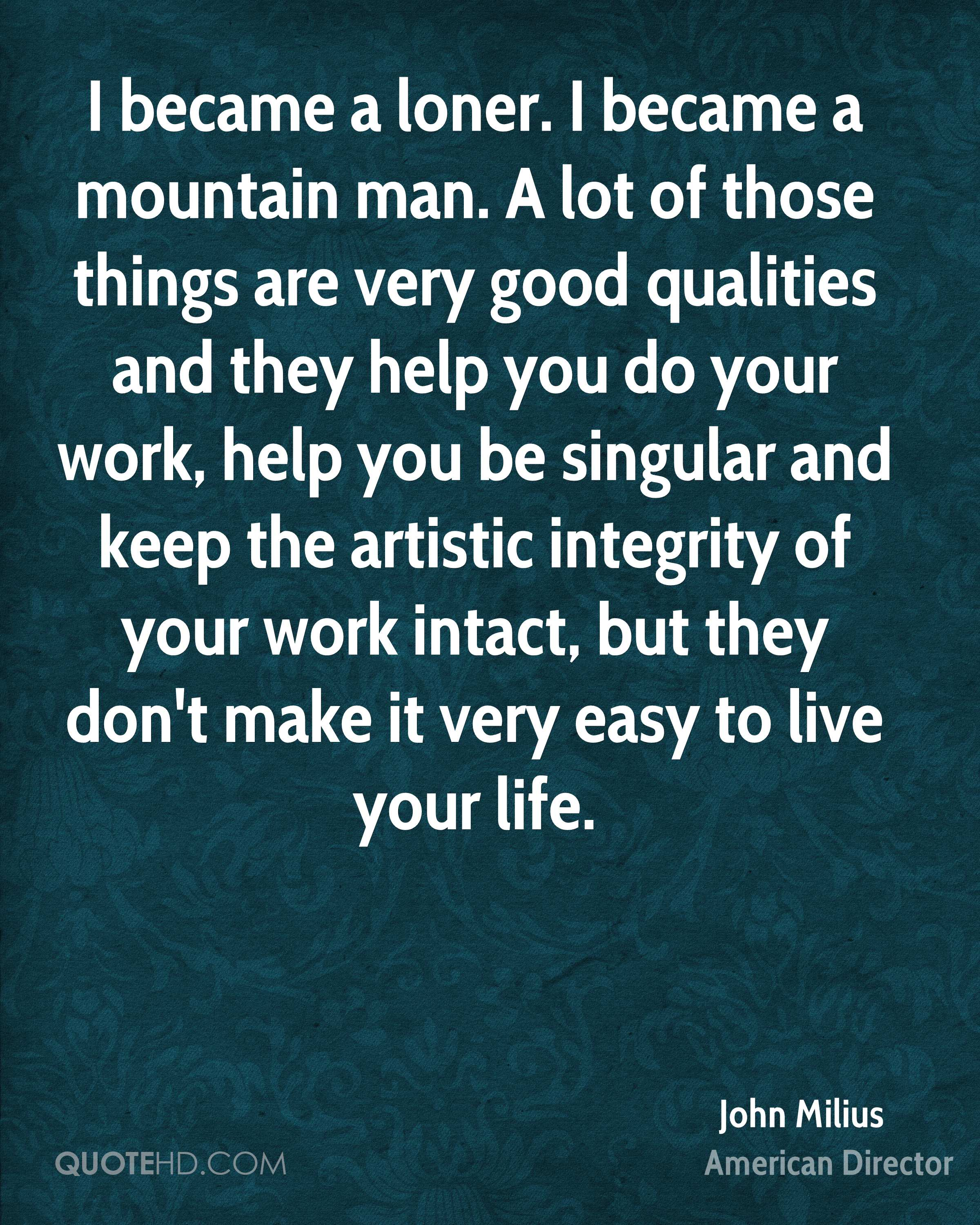john milius life quotes quotehd i became a loner i became a mountain man a lot of those things