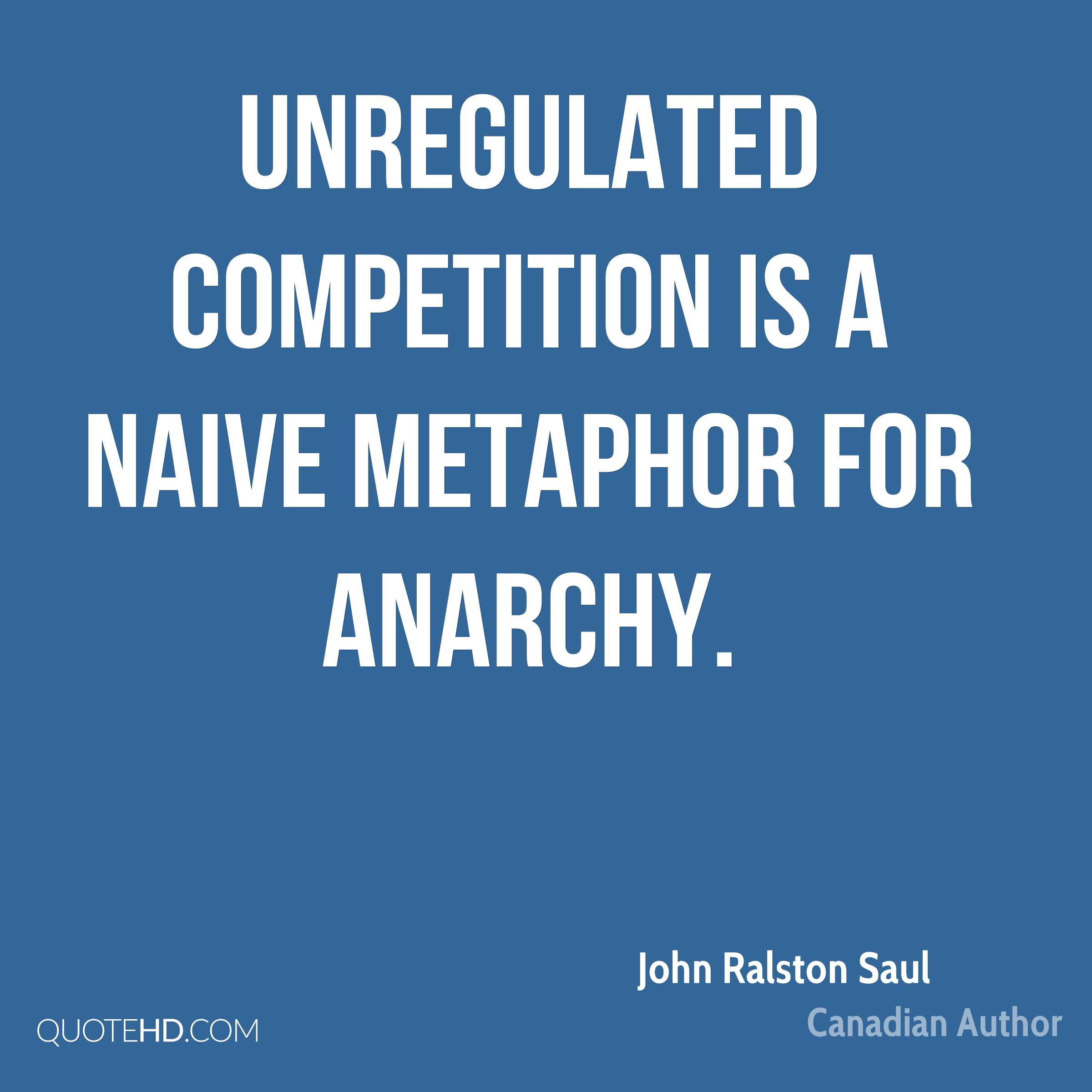 Unregulated competition is a naive metaphor for anarchy.