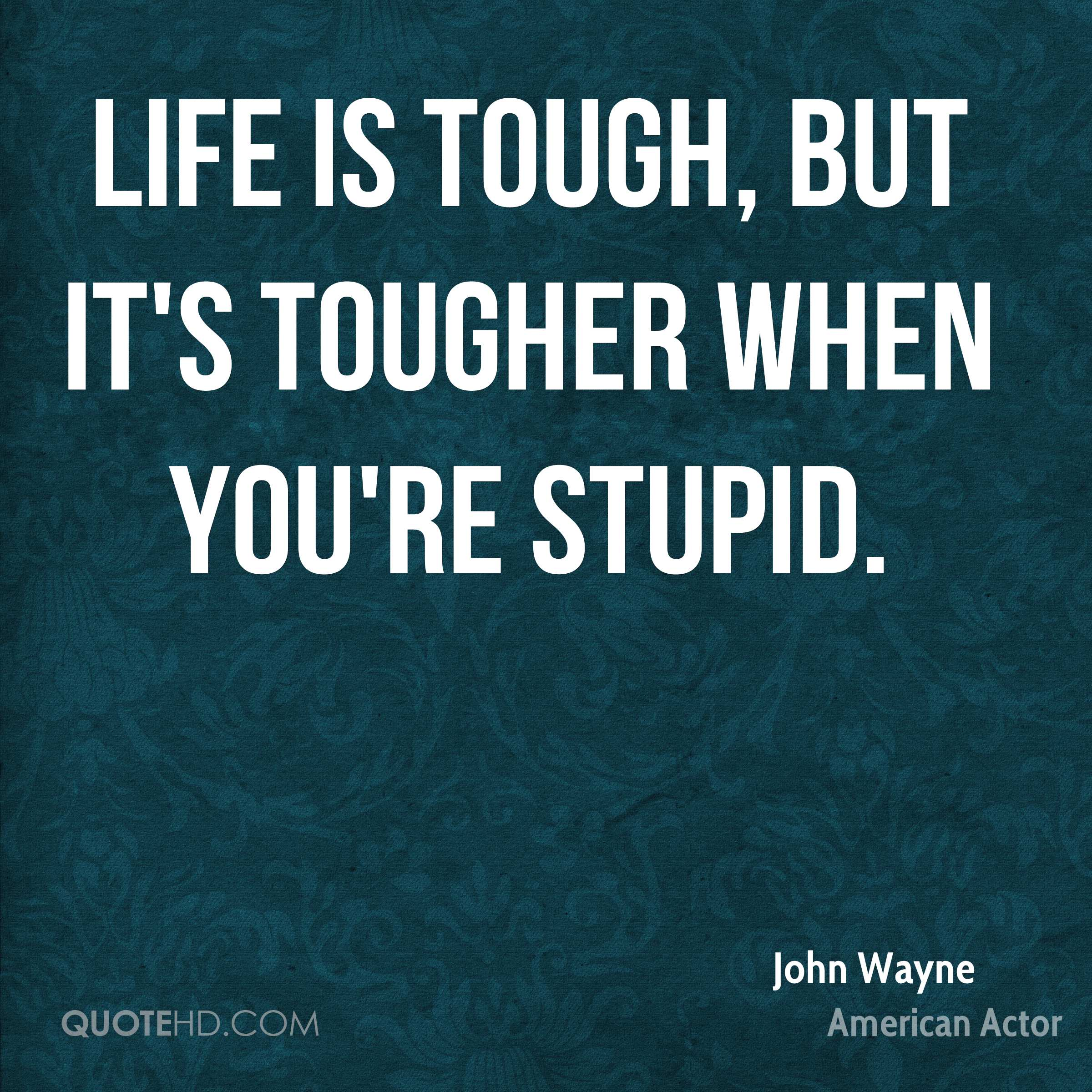 Life Is Tough, But Itu0027s Tougher When Youu0027re ...