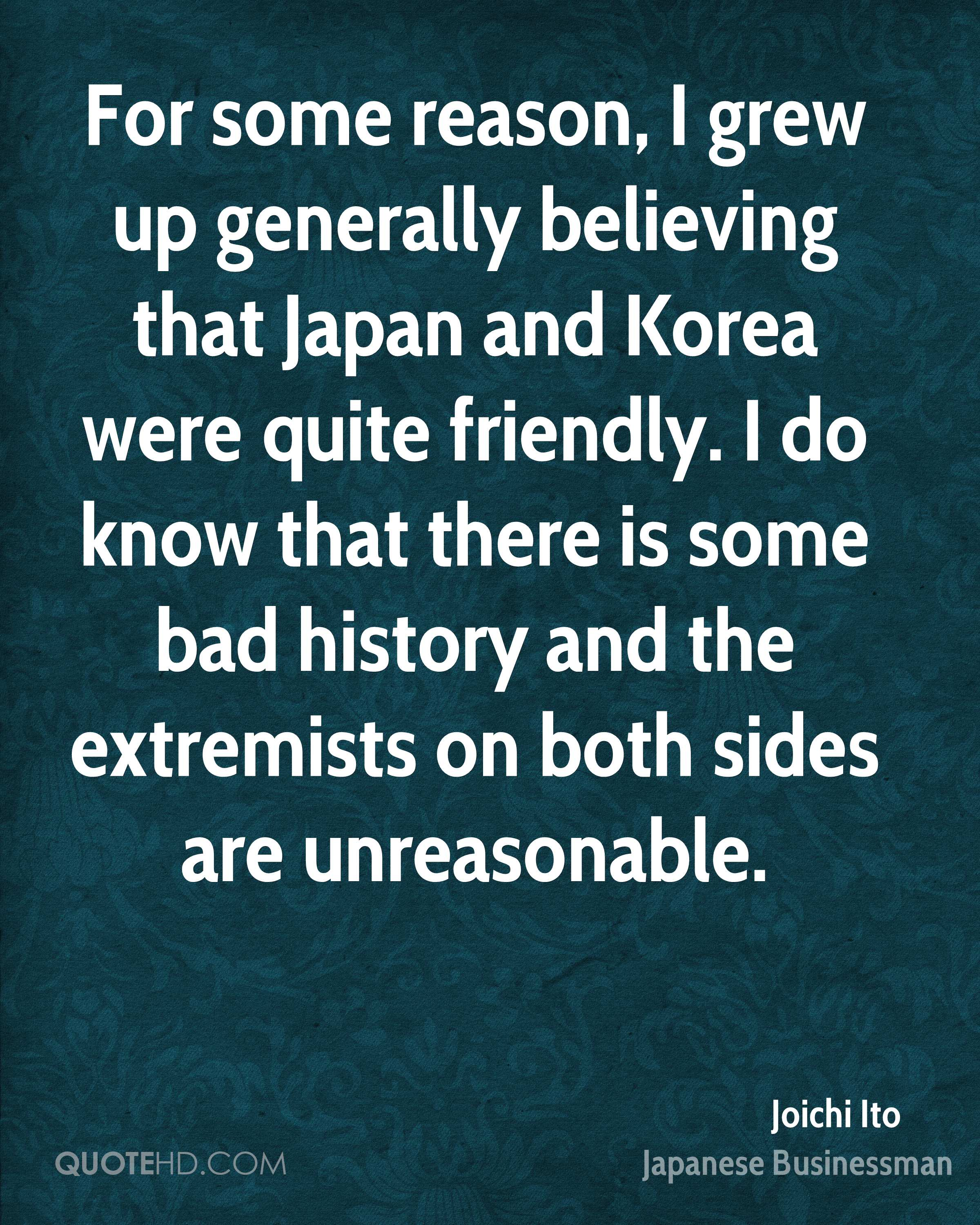 For some reason, I grew up generally believing that Japan and Korea were quite friendly. I do know that there is some bad history and the extremists on both sides are unreasonable.