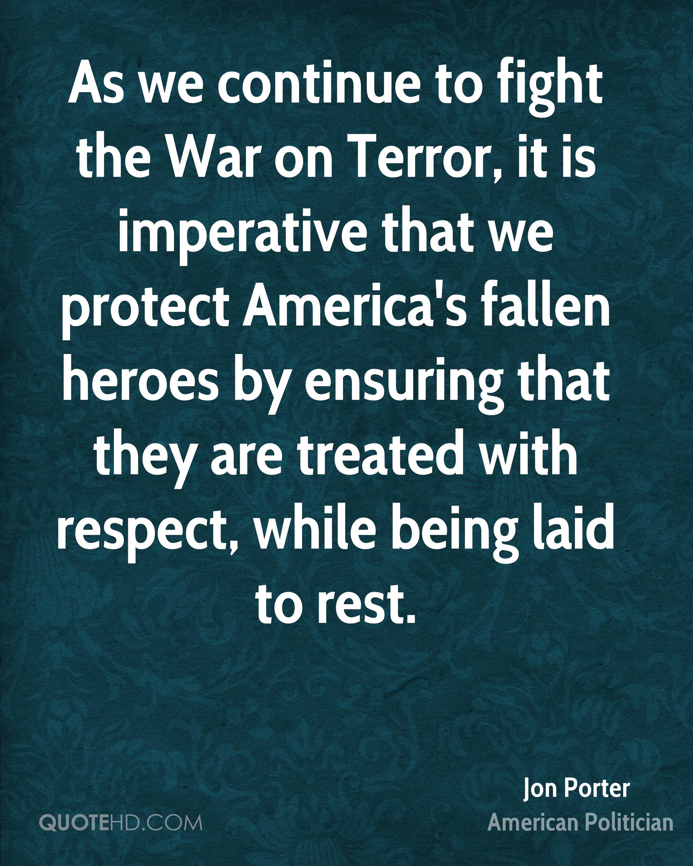 As we continue to fight the War on Terror, it is imperative that we protect America's fallen heroes by ensuring that they are treated with respect, while being laid to rest.