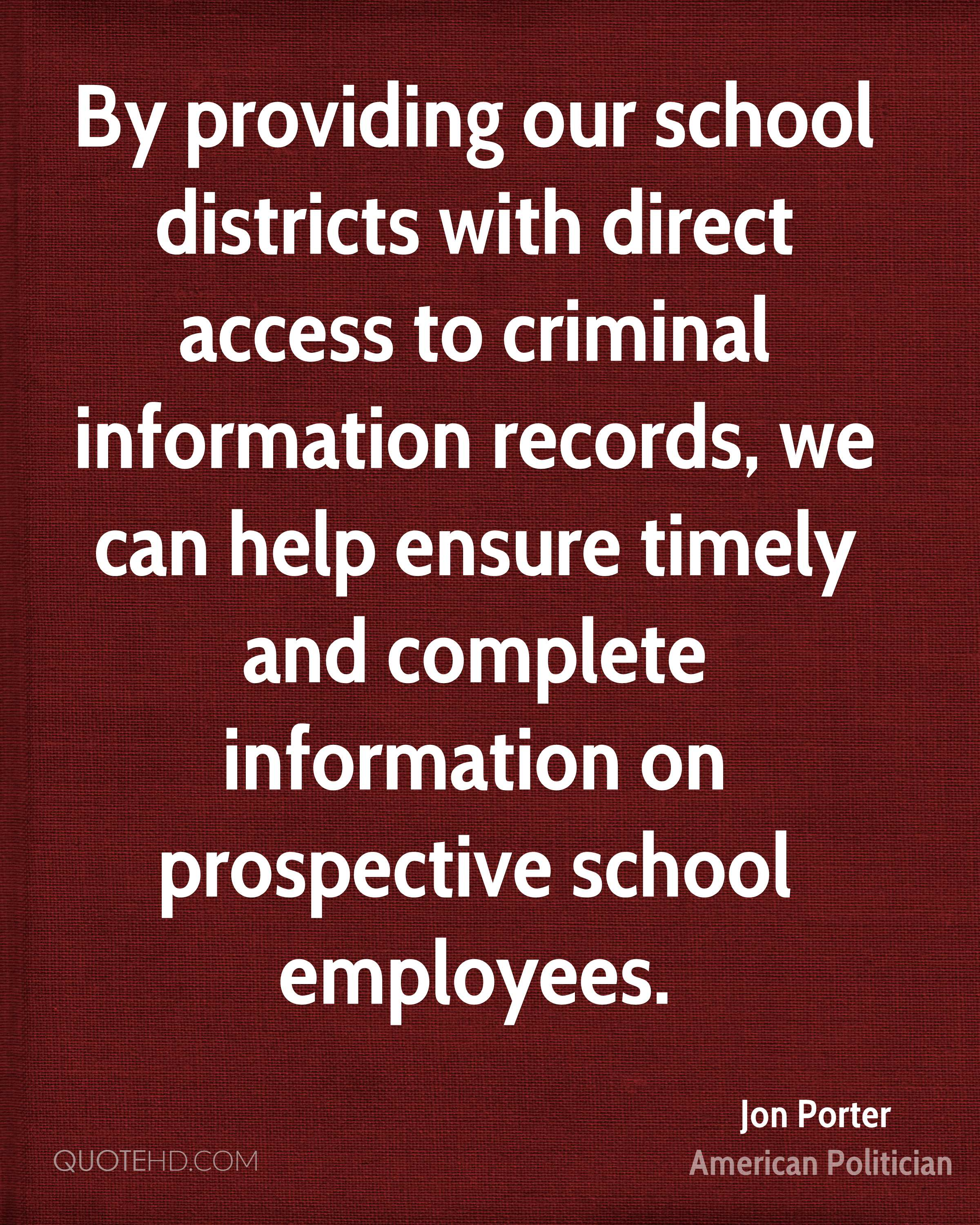 By providing our school districts with direct access to criminal information records, we can help ensure timely and complete information on prospective school employees.