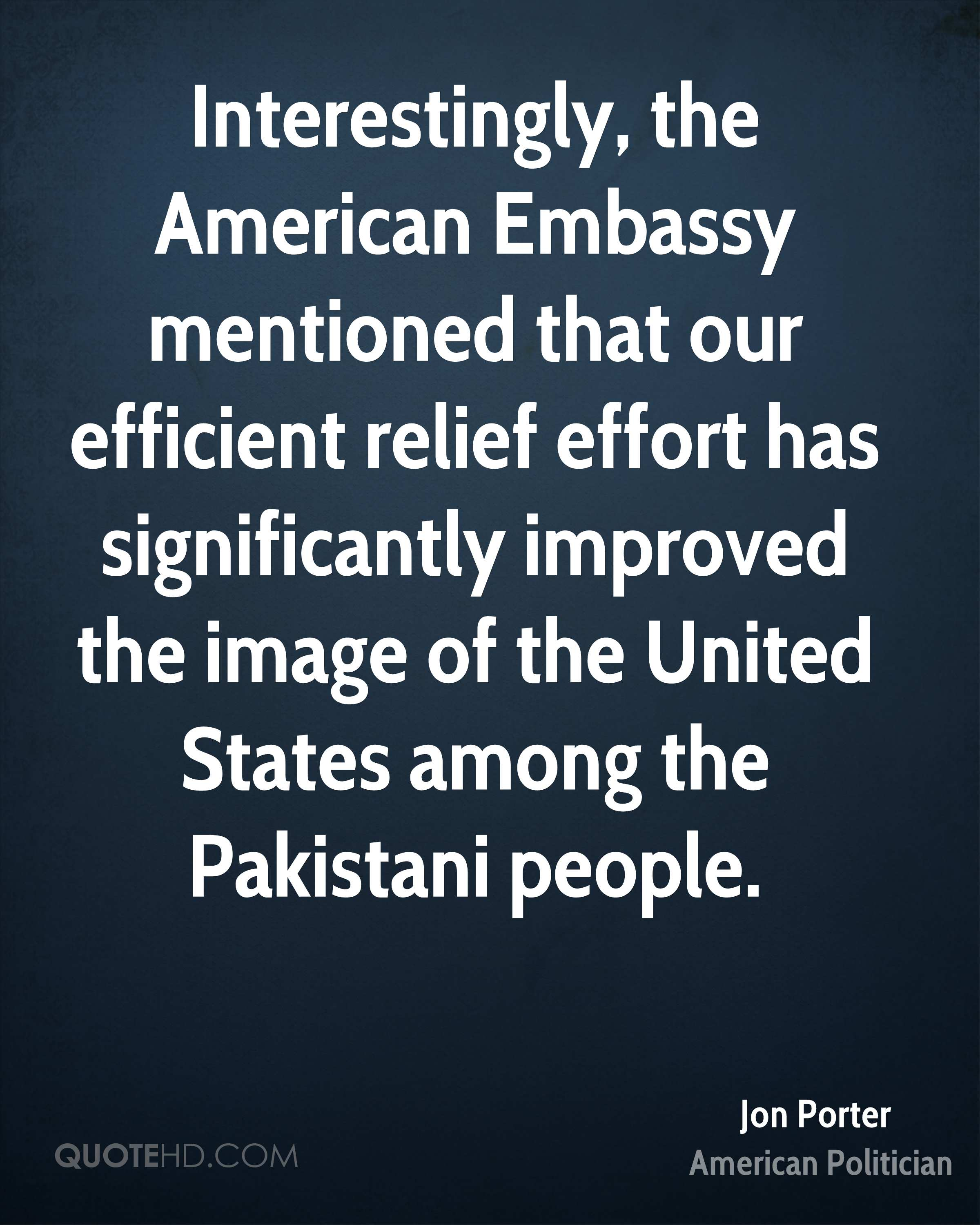 Interestingly, the American Embassy mentioned that our efficient relief effort has significantly improved the image of the United States among the Pakistani people.