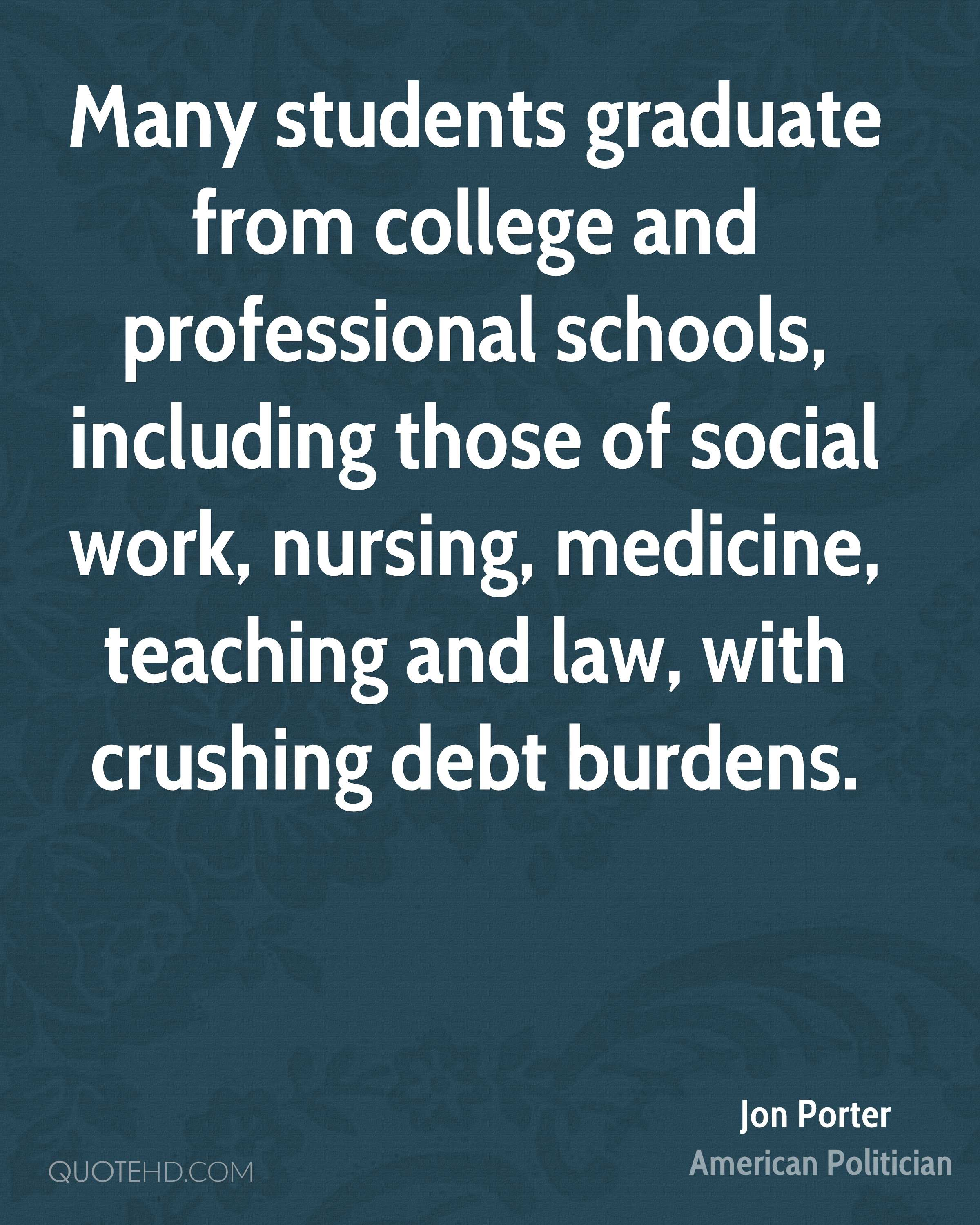 Many students graduate from college and professional schools, including those of social work, nursing, medicine, teaching and law, with crushing debt burdens.