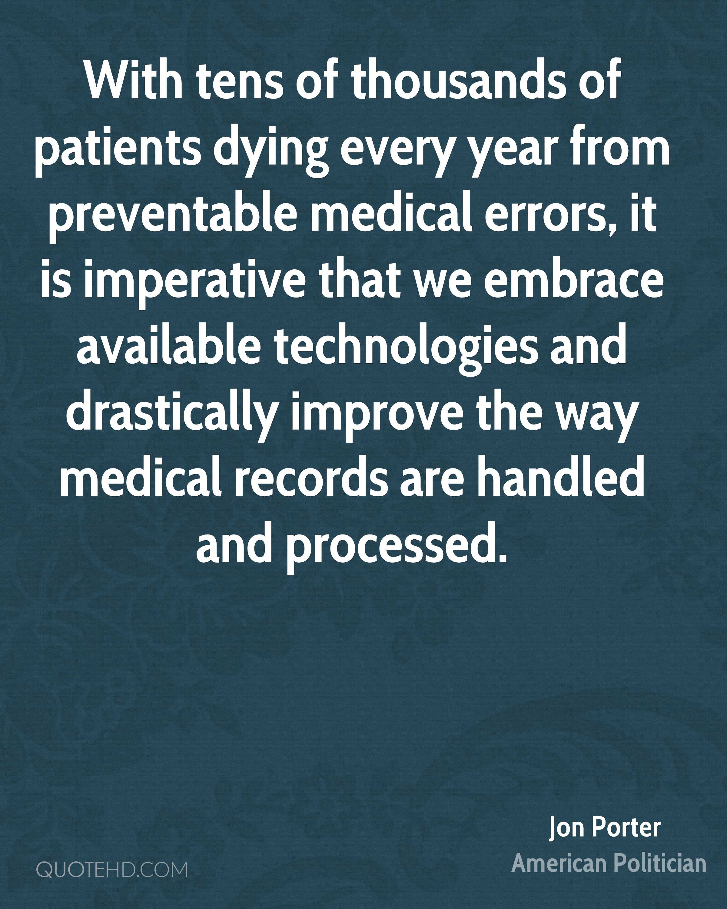 With tens of thousands of patients dying every year from preventable medical errors, it is imperative that we embrace available technologies and drastically improve the way medical records are handled and processed.