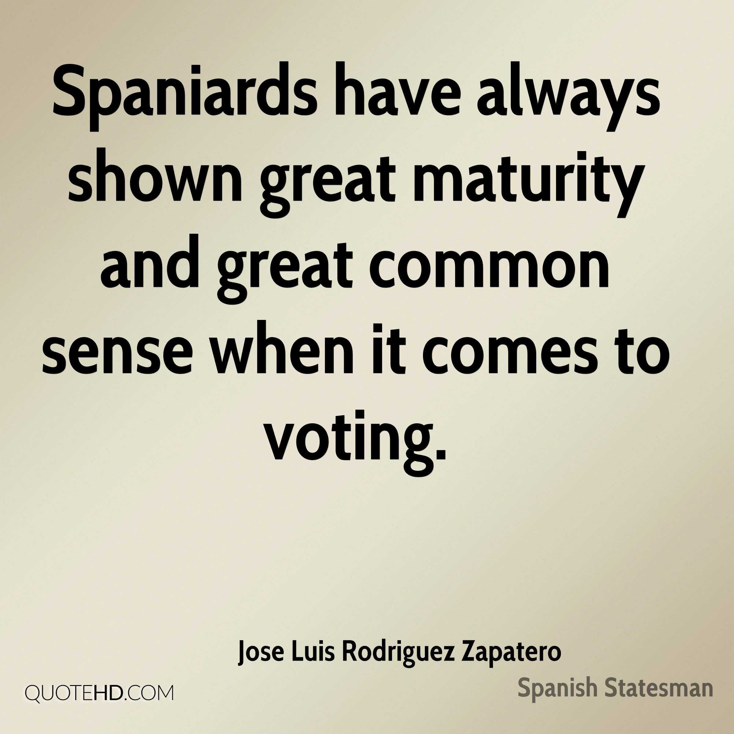 Spaniards have always shown great maturity and great common sense when it comes to voting.