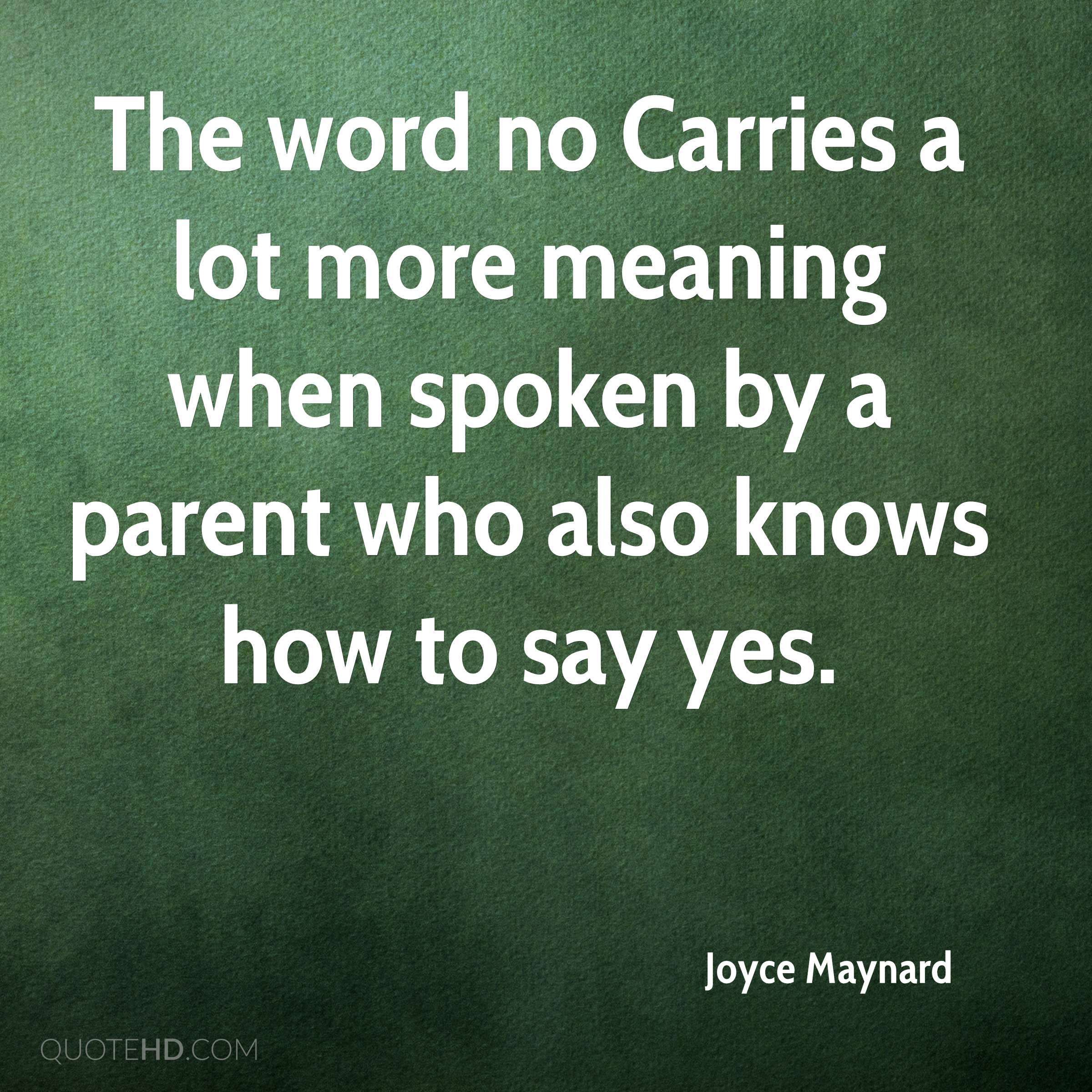 The word no Carries a lot more meaning when spoken by a parent who also knows how to say yes.