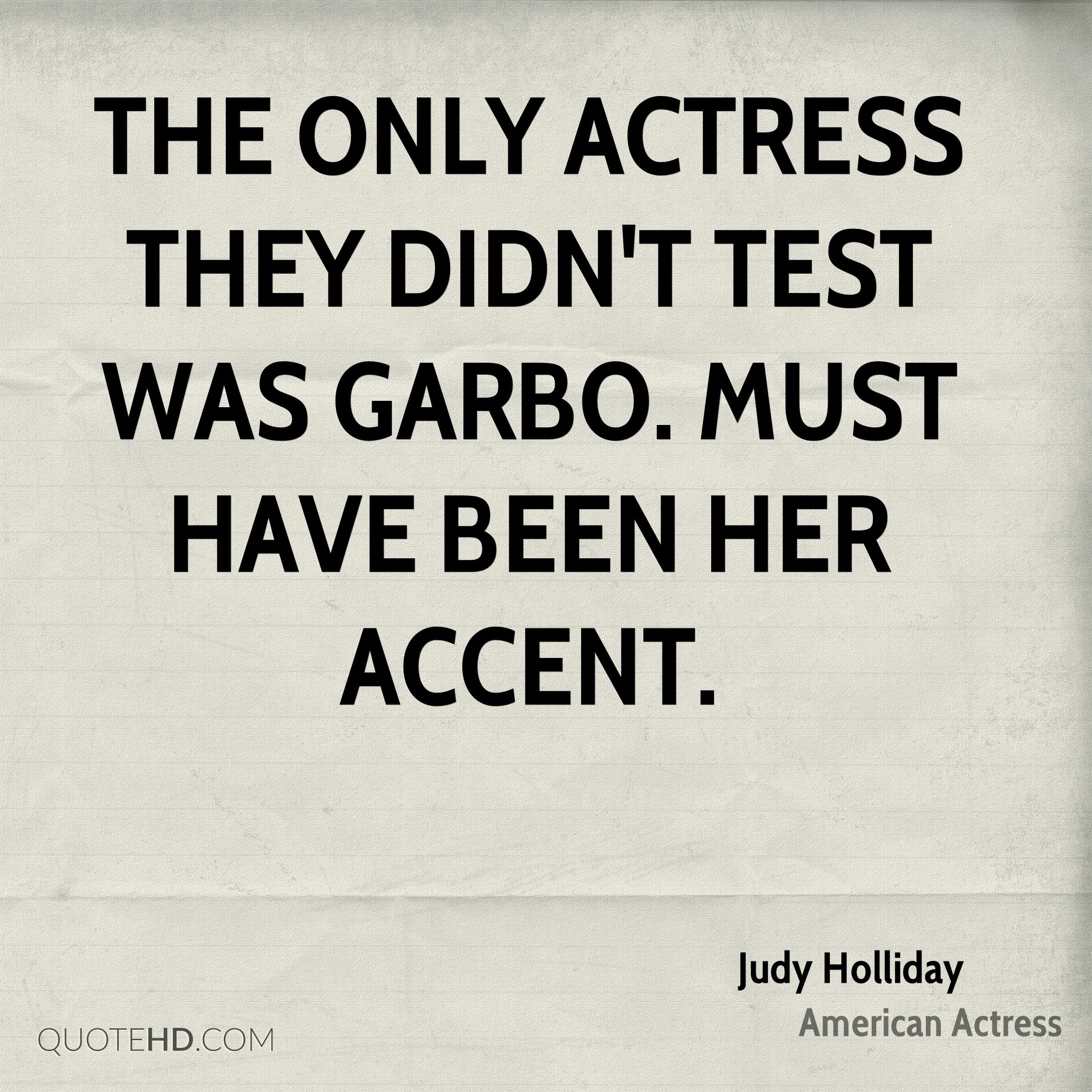 The only actress they didn't test was Garbo. Must have been her accent.