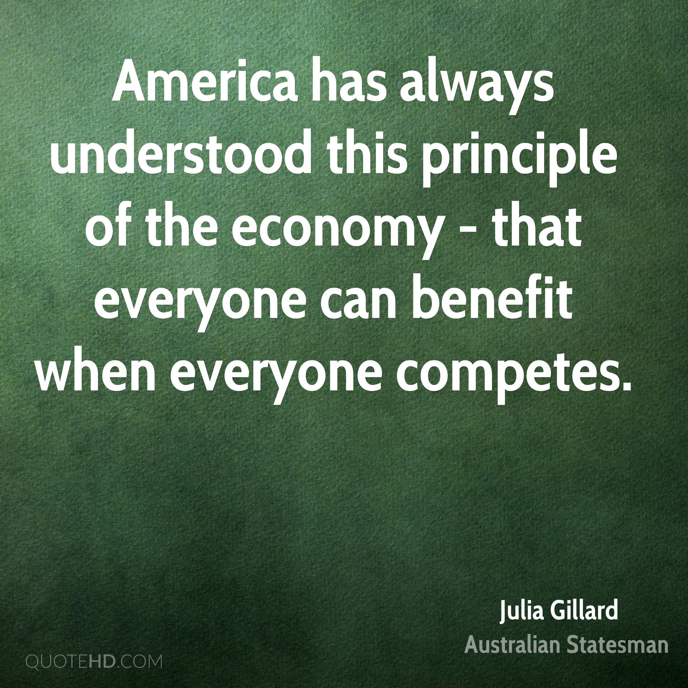 America has always understood this principle of the economy - that everyone can benefit when everyone competes.