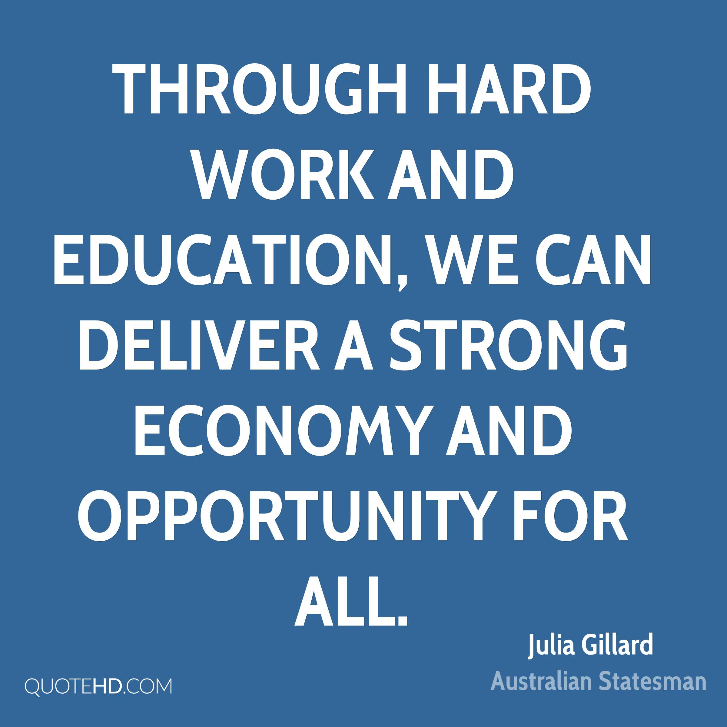Through hard work and education, we can deliver a strong economy and opportunity for all.