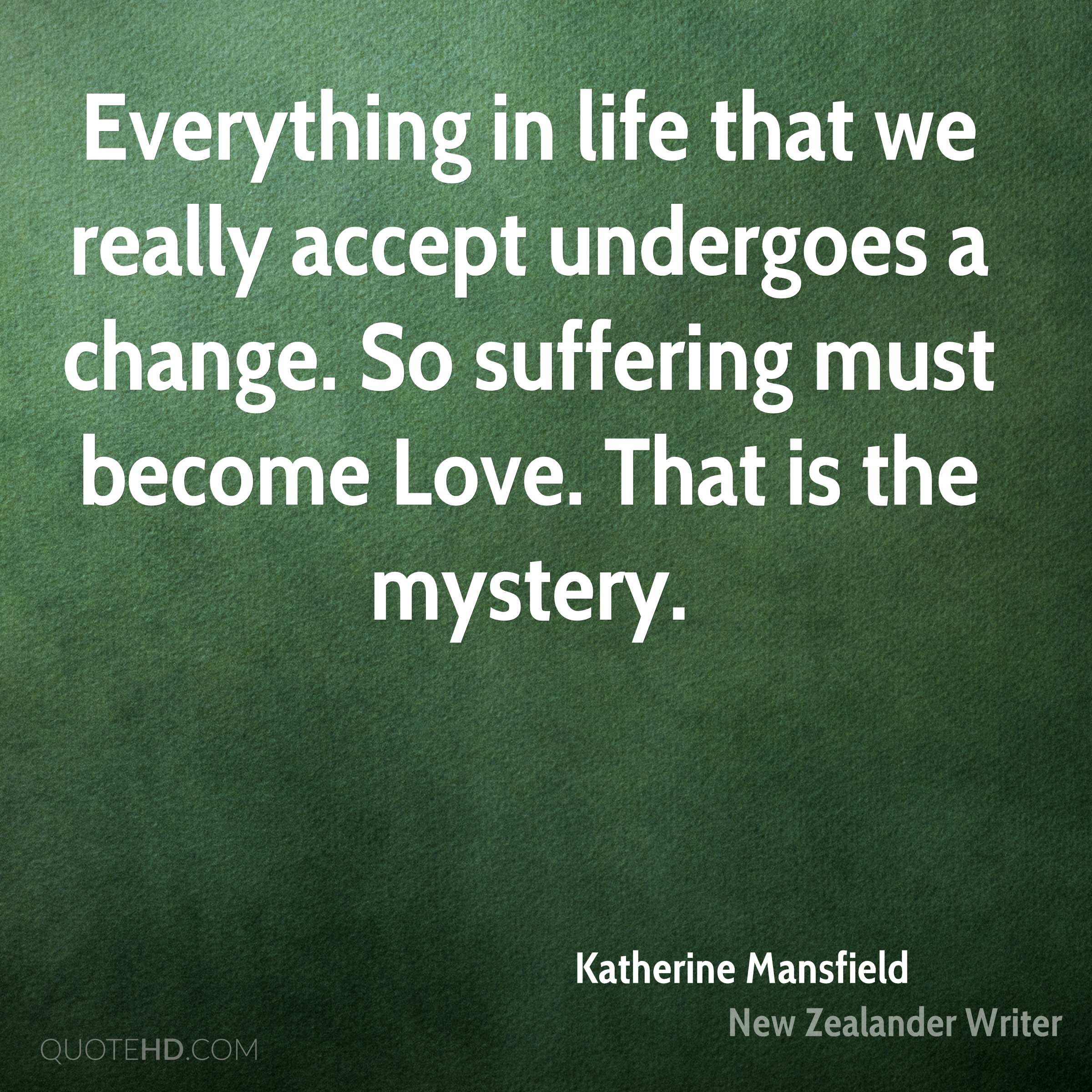 Time Changes Everything Life Must Go On Quotes: Katherine Mansfield Quotes