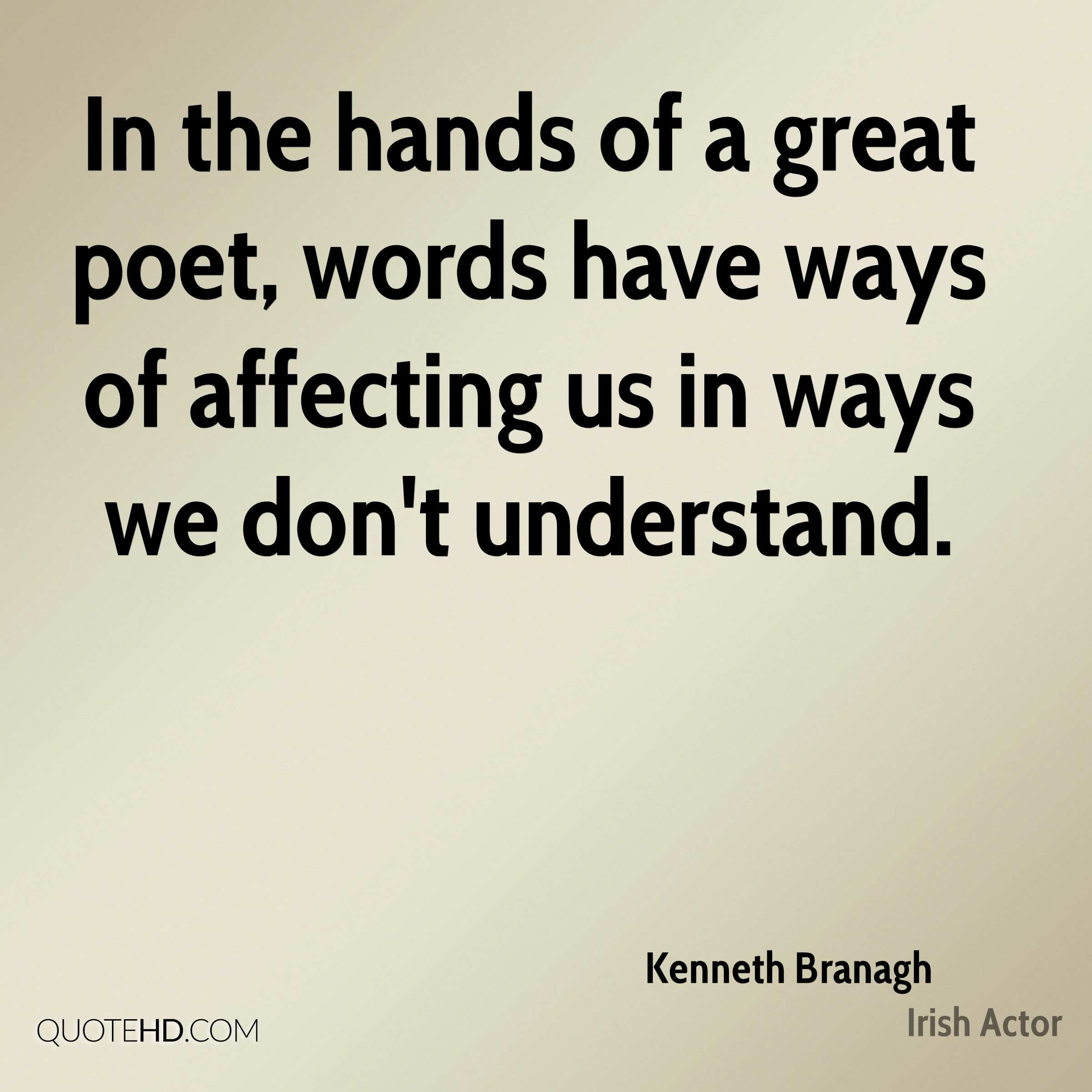 In the hands of a great poet, words have ways of affecting us in ways we don't understand.