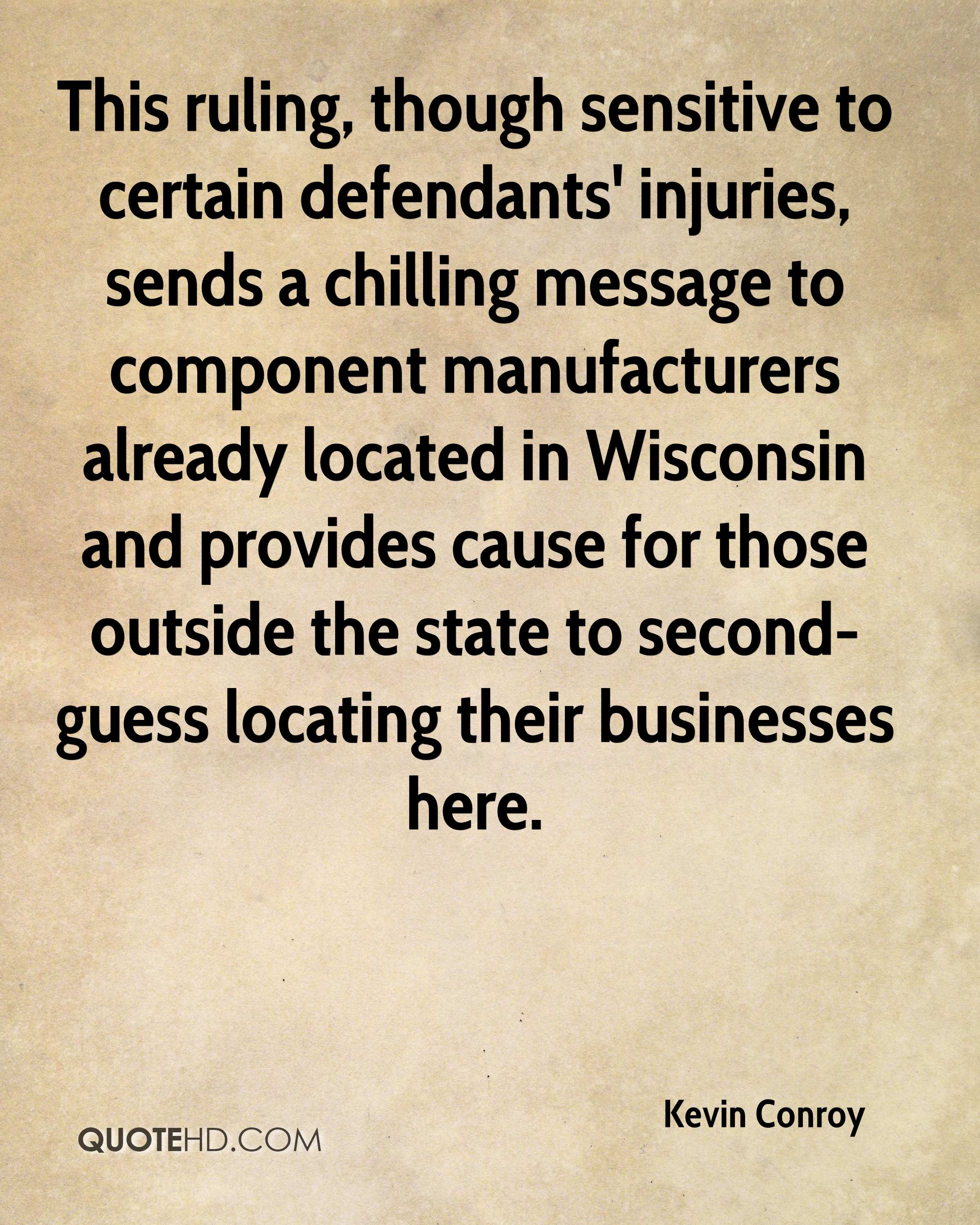 This ruling, though sensitive to certain defendants' injuries, sends a chilling message to component manufacturers already located in Wisconsin and provides cause for those outside the state to second-guess locating their businesses here.