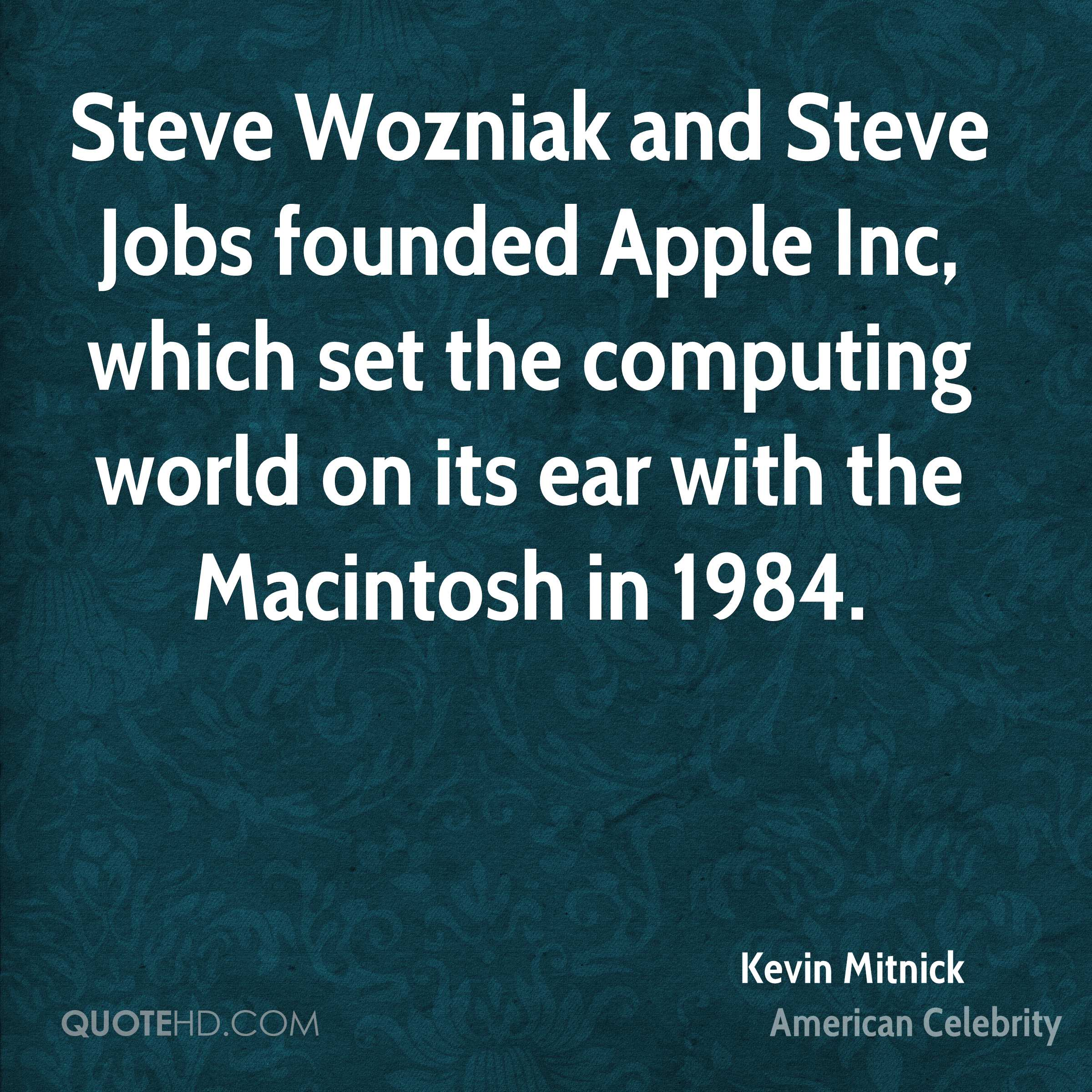 Steve Wozniak and Steve Jobs founded Apple Inc, which set the computing world on its ear with the Macintosh in 1984.