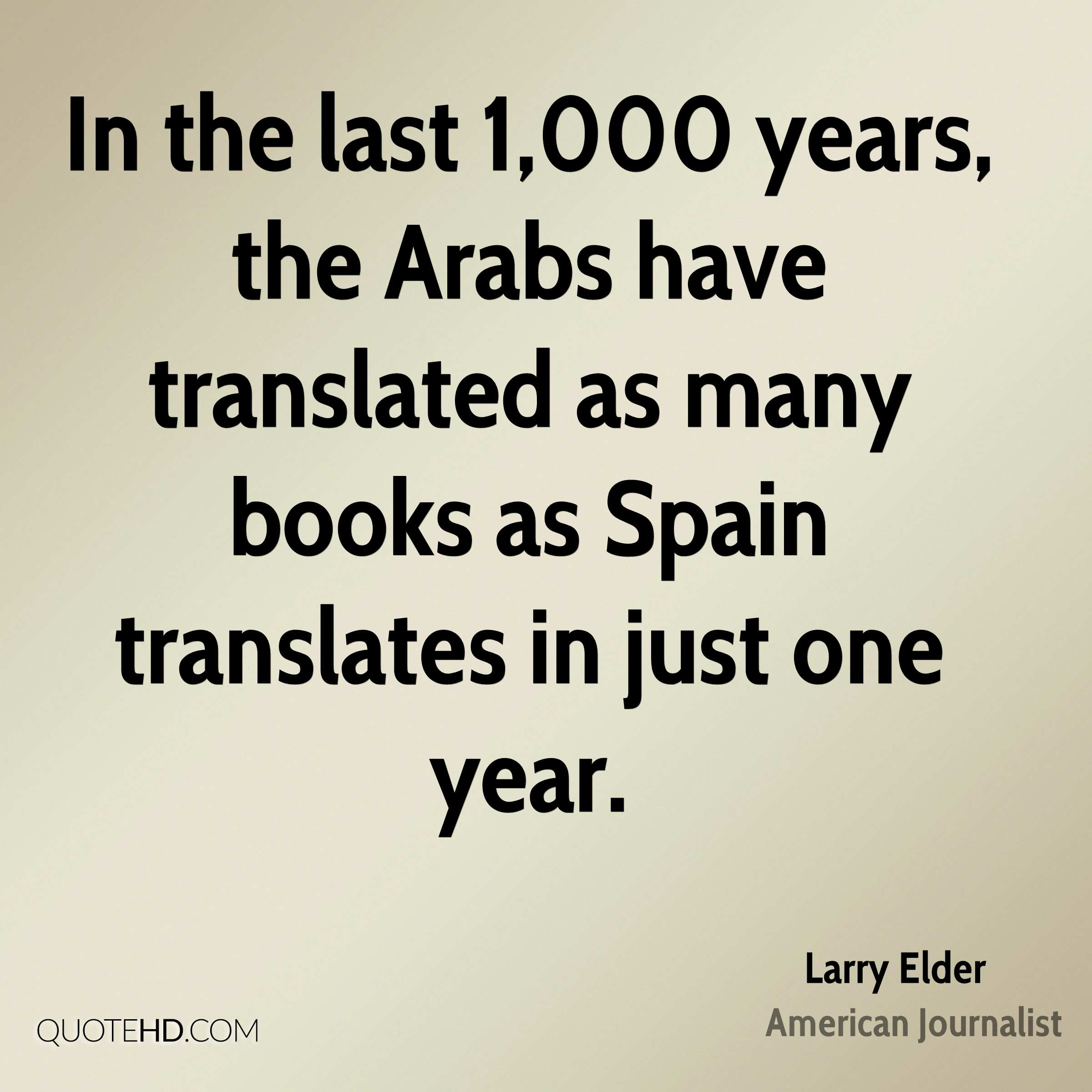 In the last 1,000 years, the Arabs have translated as many books as Spain translates in just one year.