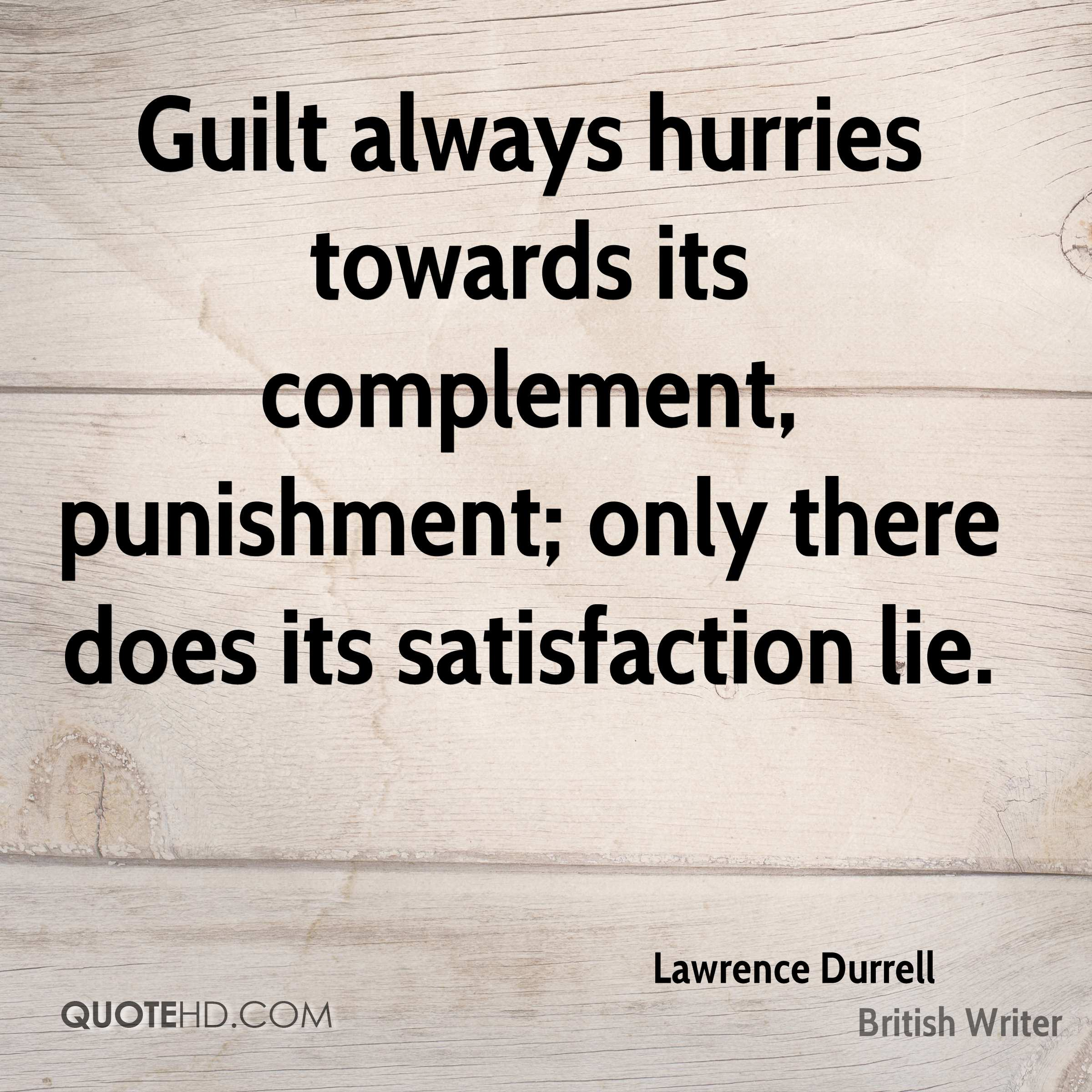 Guilt always hurries towards its complement, punishment; only there does its satisfaction lie.