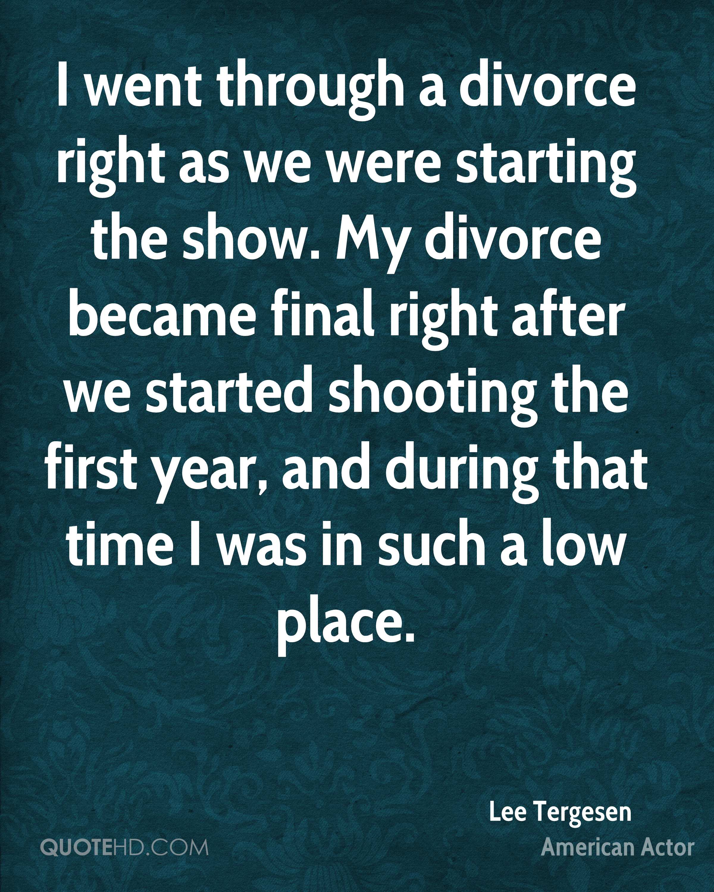 I went through a divorce right as we were starting the show. My divorce became final right after we started shooting the first year, and during that time I was in such a low place.