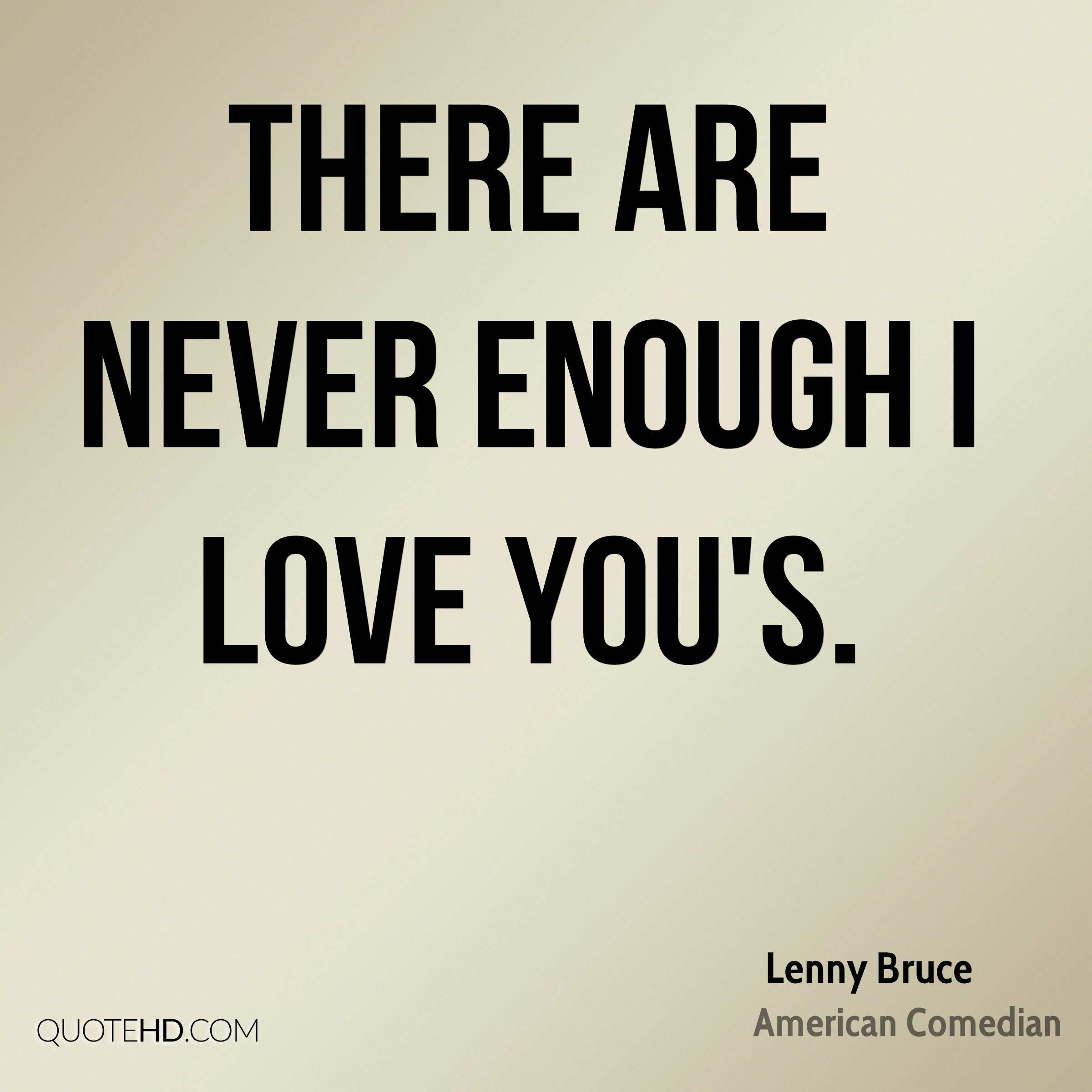 There are never enough I Love You's.