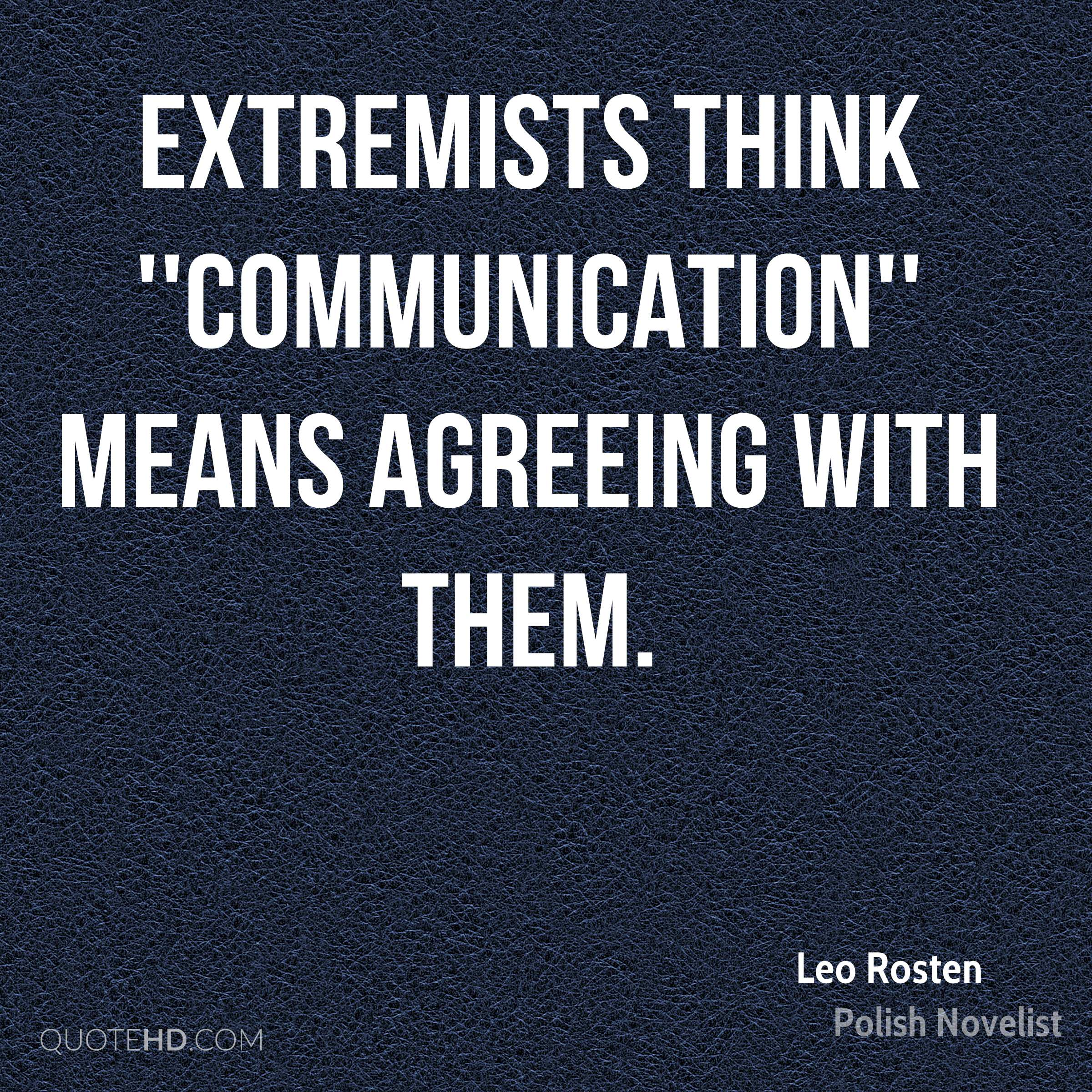 Extremists think ''communication'' means agreeing with them.
